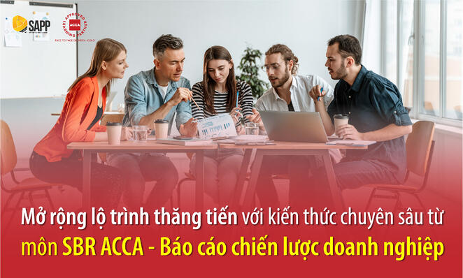 Mở rộng lộ trình thăng tiến với kiến thức chuyên sâu từ  môn SBR ACCA - Báo cáo chiến lược doanh nghiệp