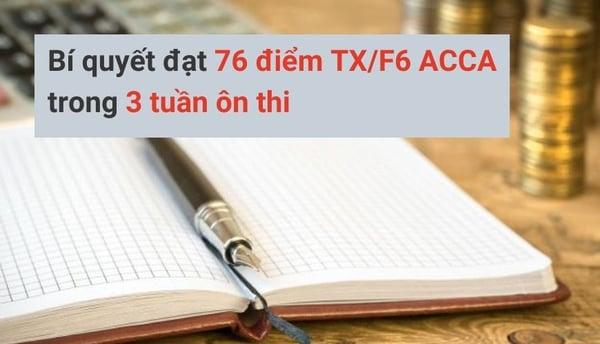 Bí quyết đạt 76 điểm TX/F6 ACCA trong 3 tuần ôn thi