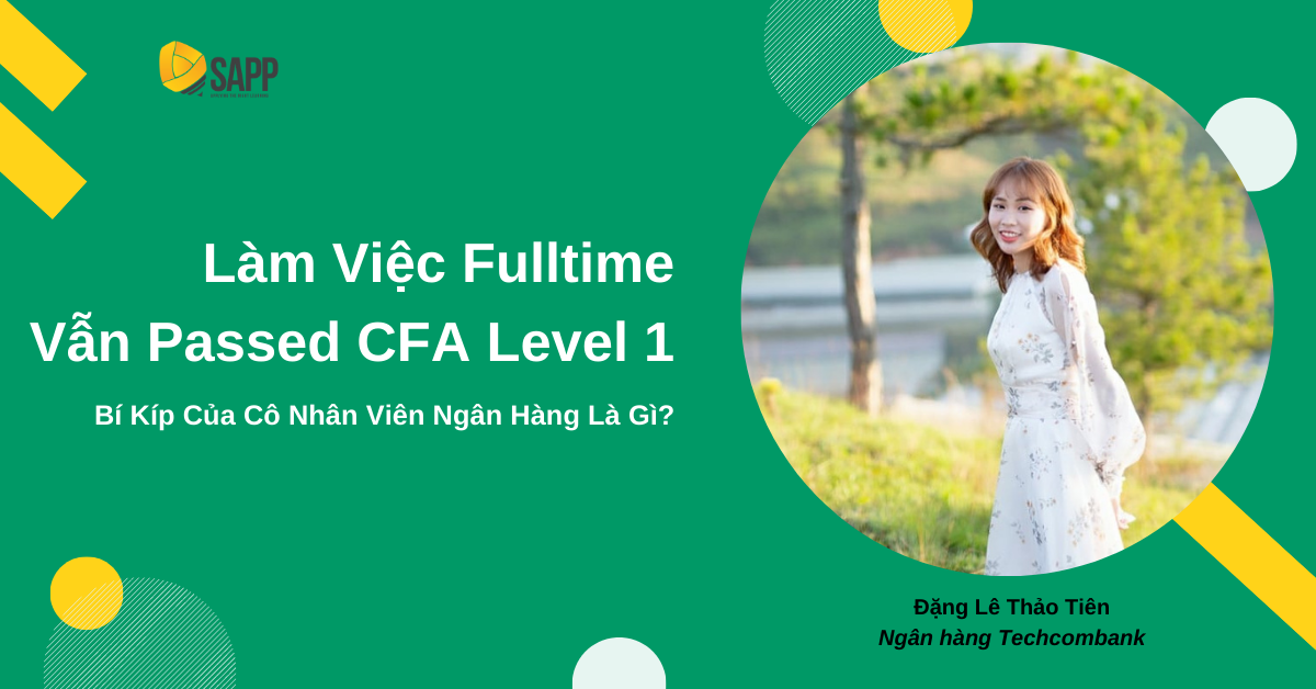 Làm Việc Fulltime Vẫn Pass CFA Level 1 - Bí Kíp Cô Nhân Viên Ngân Hàng Là Gì?