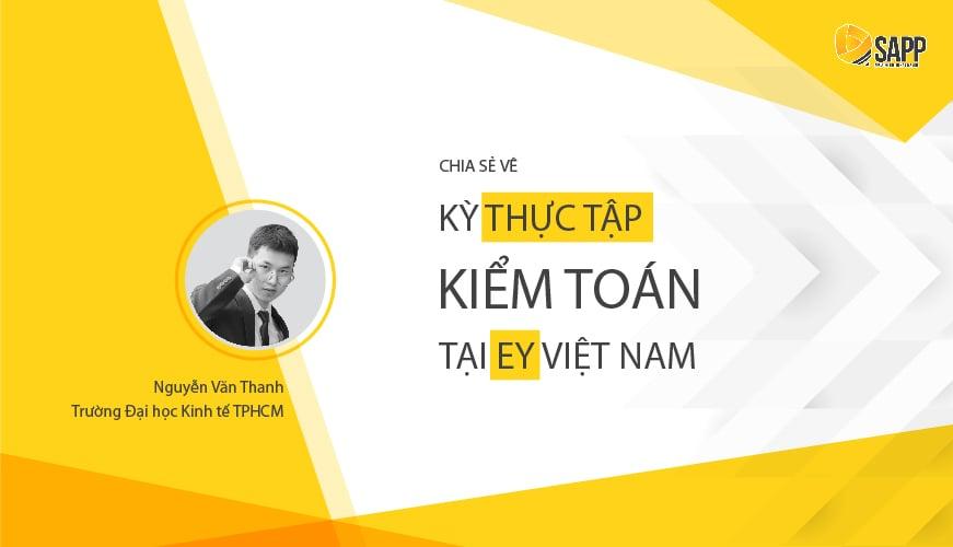 [Audit Intern EY] Chia sẻ kinh nghiệm thi tuyển kỳ Internship 2018: Nguyễn Văn Thanh