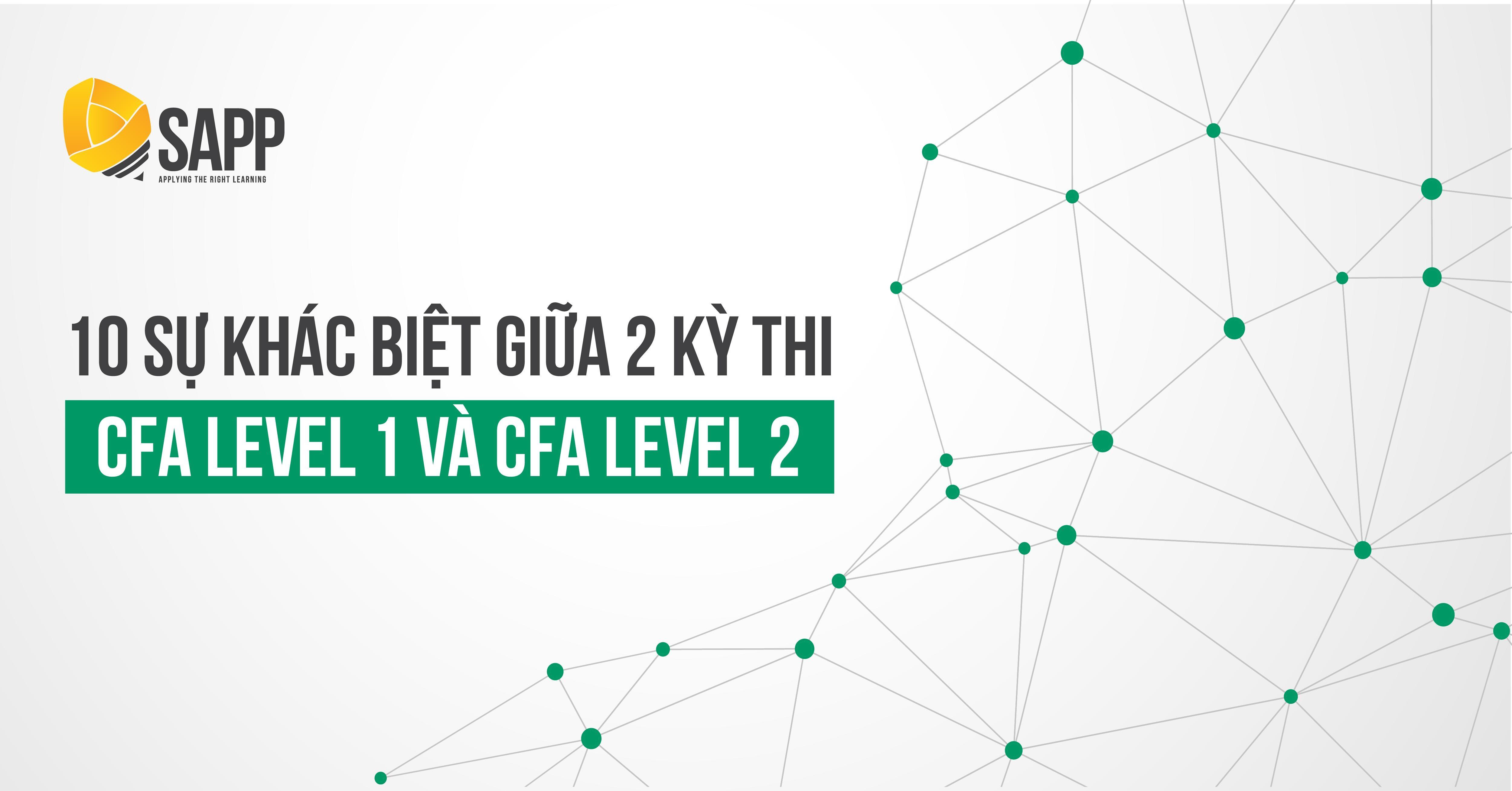 10 Điểm Khác Biệt Giữa 2 Kỳ Thi CFA Level 1 và CFA Level 2