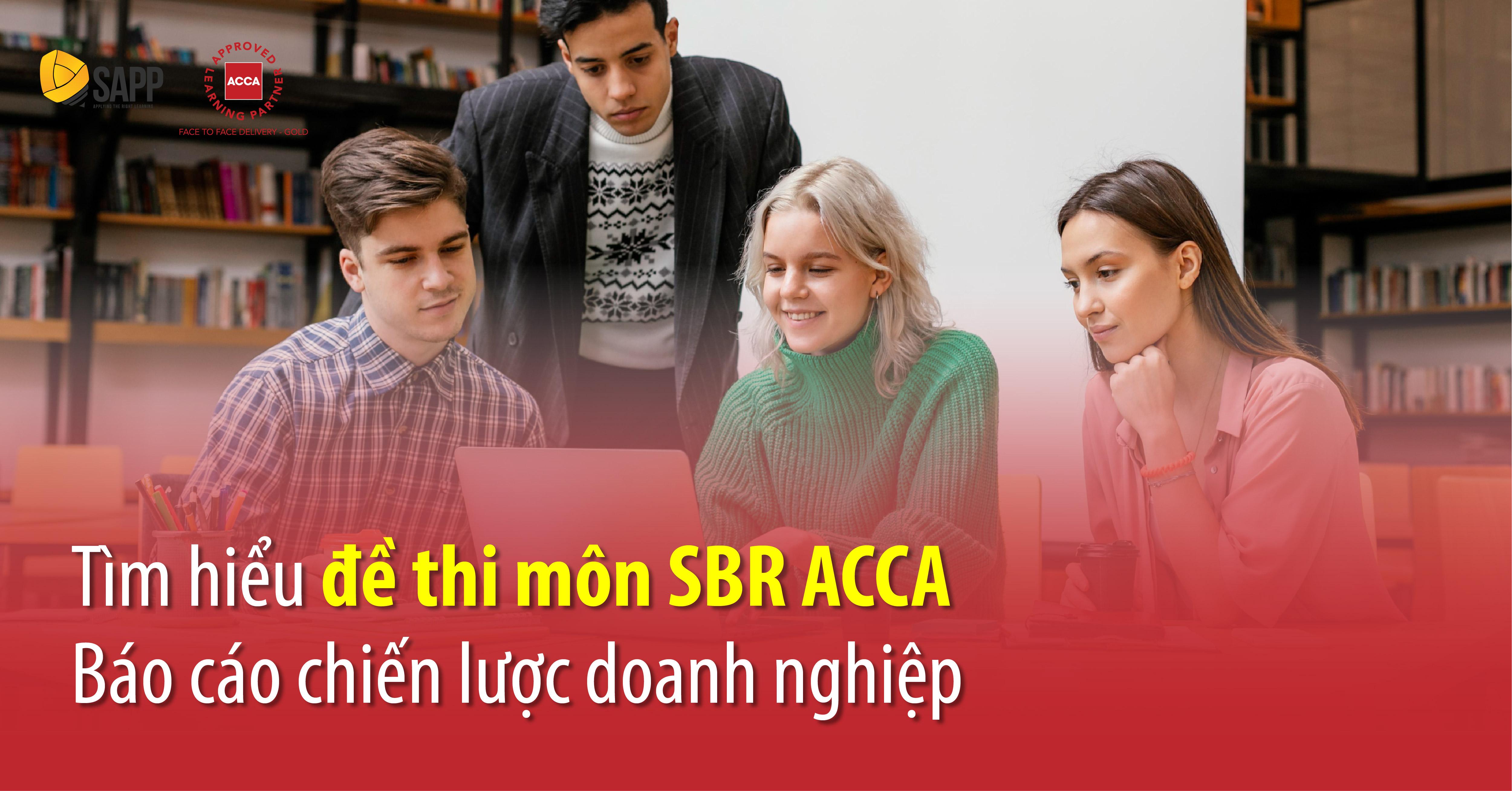Tìm hiểu đề thi môn SBR ACCA - Báo cáo chiến lược doanh nghiệp