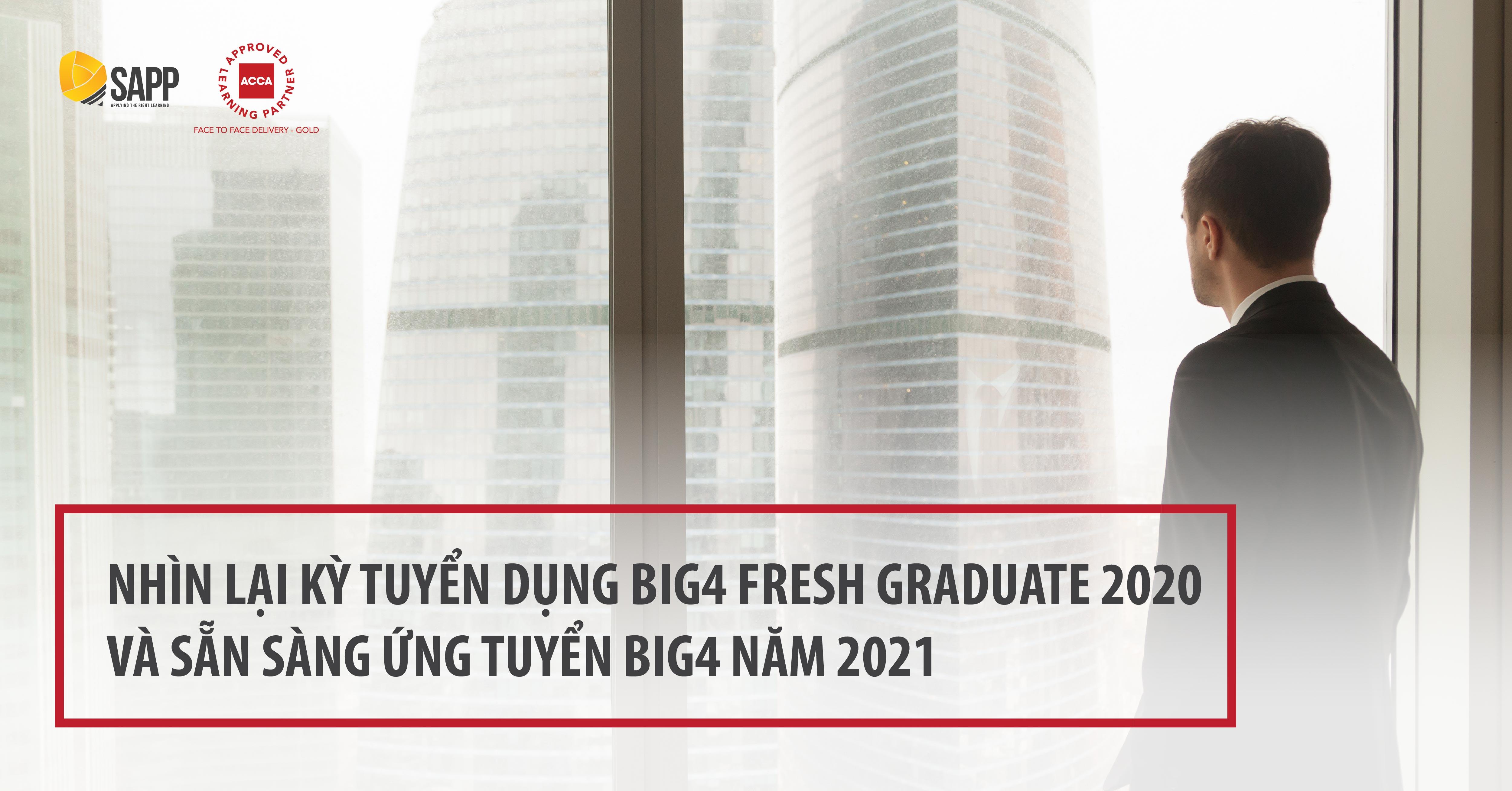 Nhìn lại kỳ tuyển dụng BIG4 Fresh Graduate 2020 và sẵn sàng ứng tuyển BIG4 năm 2021