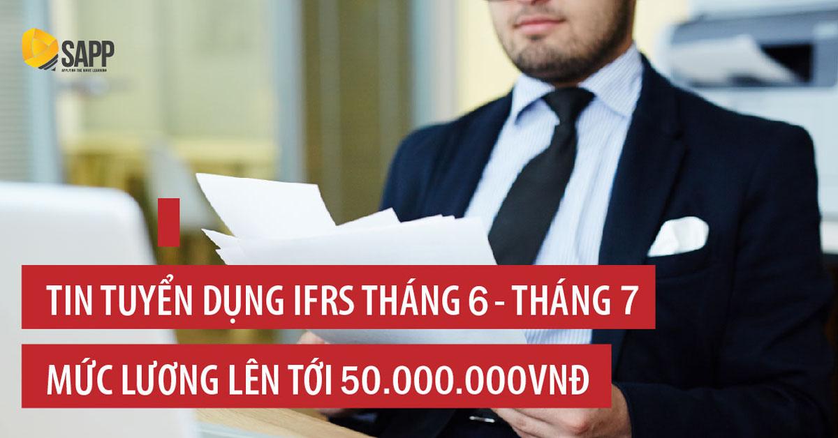 Tin tuyển dụng IFRS tháng 6 - 7 mức lương hấp dẫn lên tới 50 triệu: kế toán trưởng, kế toán, giám đốc tài chính,...