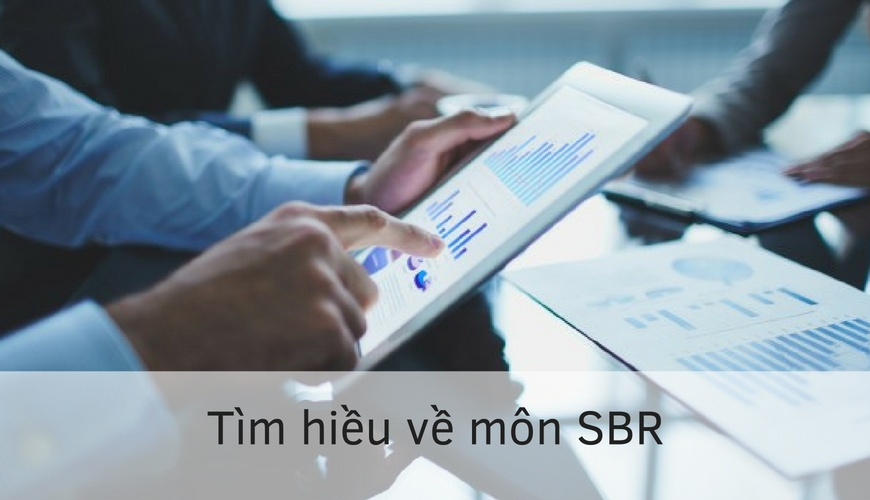 Tìm Hiểu Về Nội Dung & Cấu Trúc Đề Thi Môn Strategic Busines Reporting (SBR)
