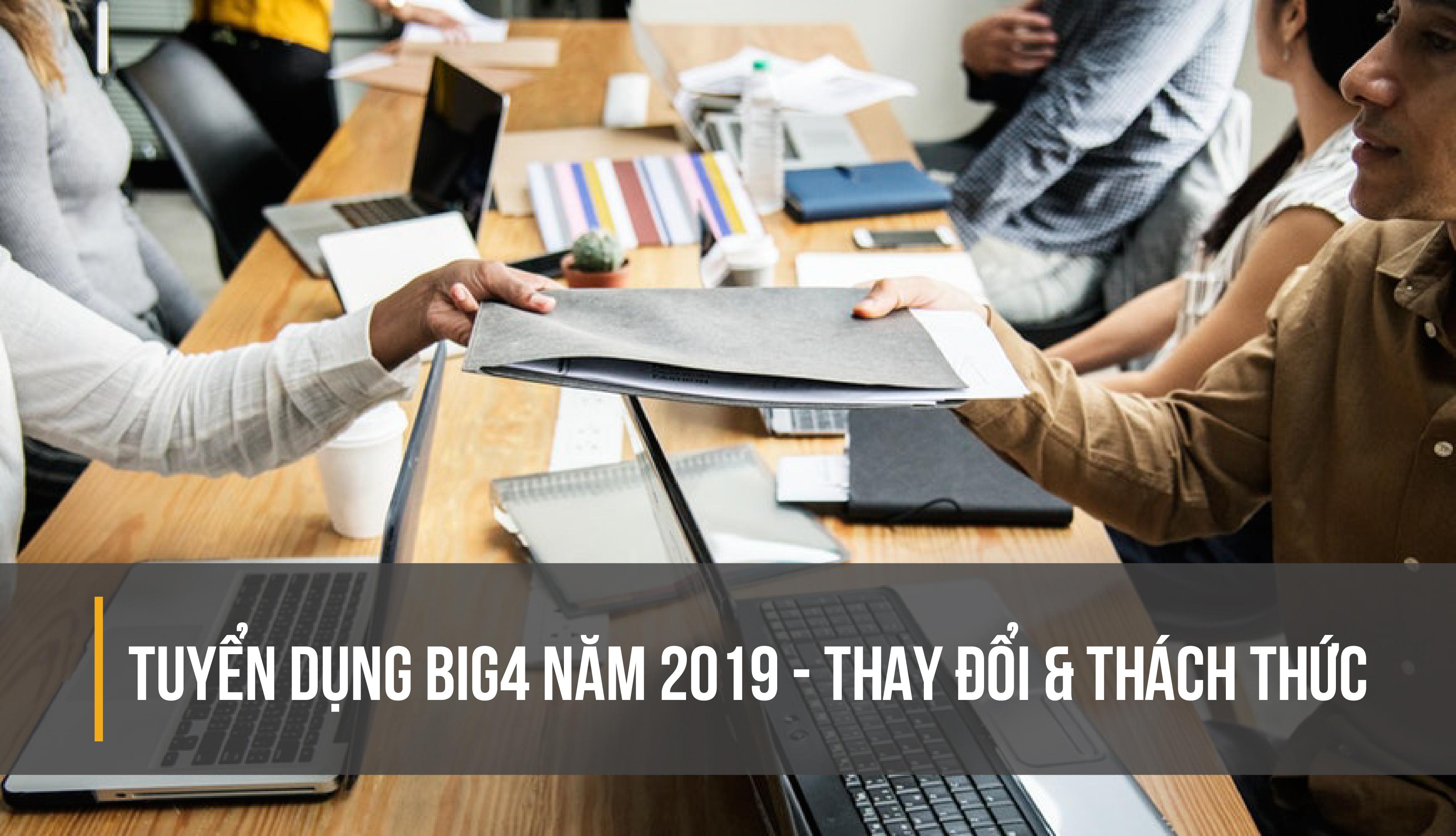 Thay đổi và thách thức trong kỳ tuyển dụng BIG4 năm 2018- 2019-01-01