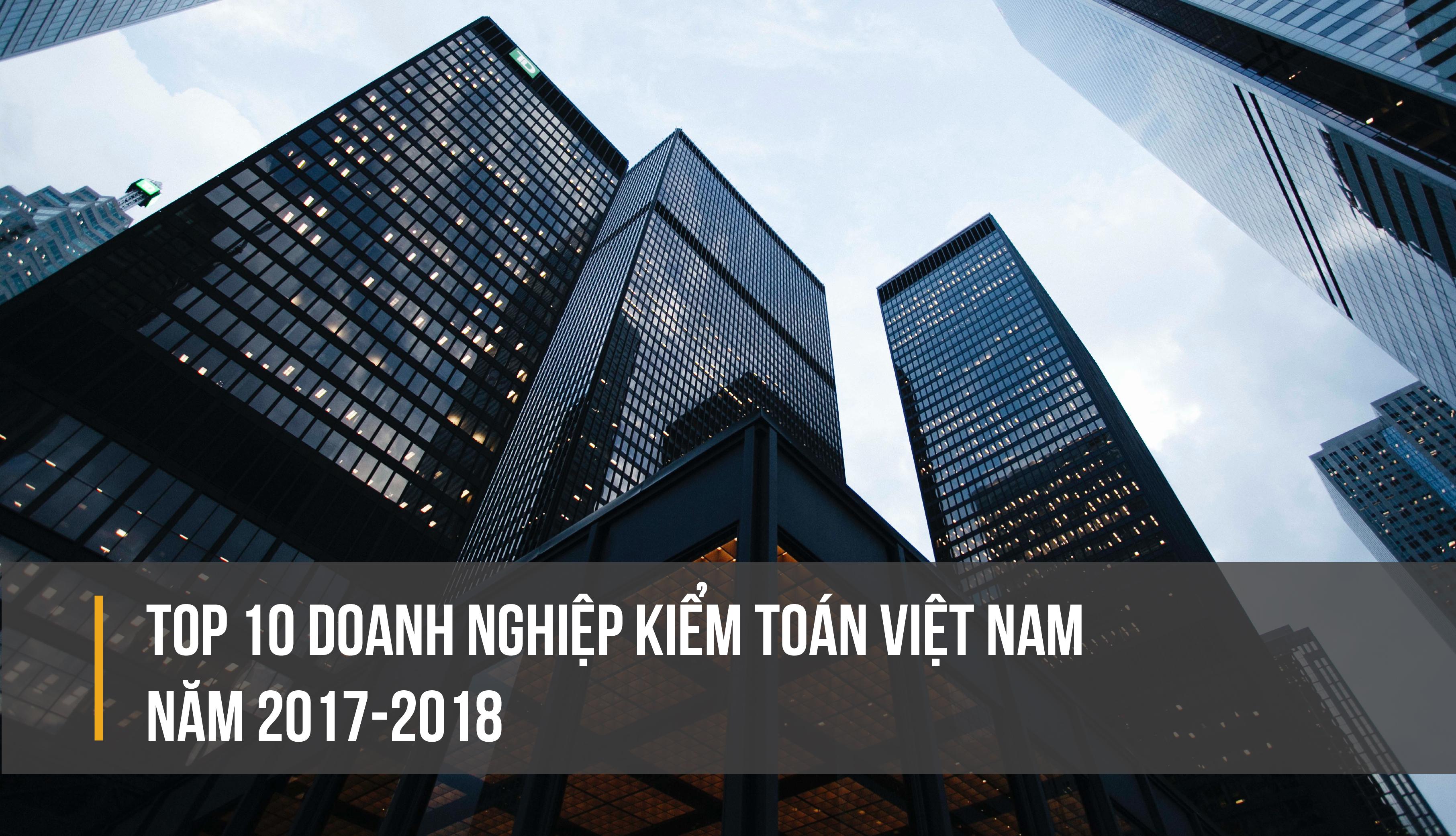 Top 10 doanh nghiệp kiểm toán Việt Nam năm 2017 2018-01