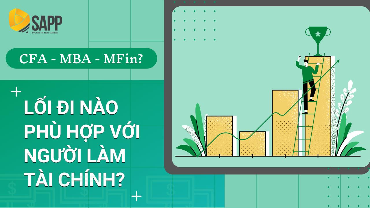 CFA - MBA - MFin: Lối Đi Nào Phù Hợp Với Người Làm Tài Chính? - SAPP Academy