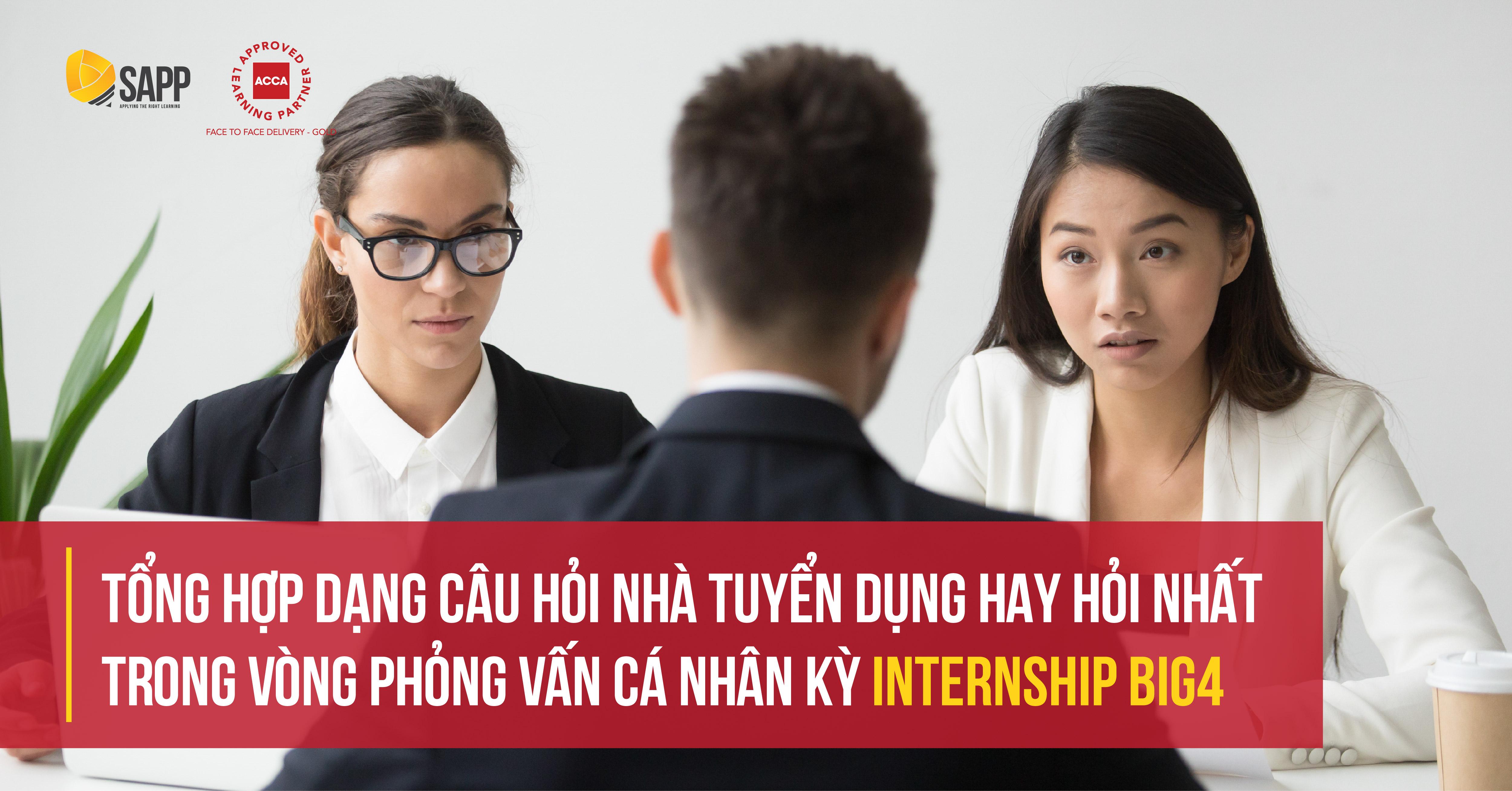 Tổng hợp dạng câu hỏi nhà tuyển dụng hay hỏi nhất trong vòng phỏng vấn cá nhân kỳ Internship BIG4