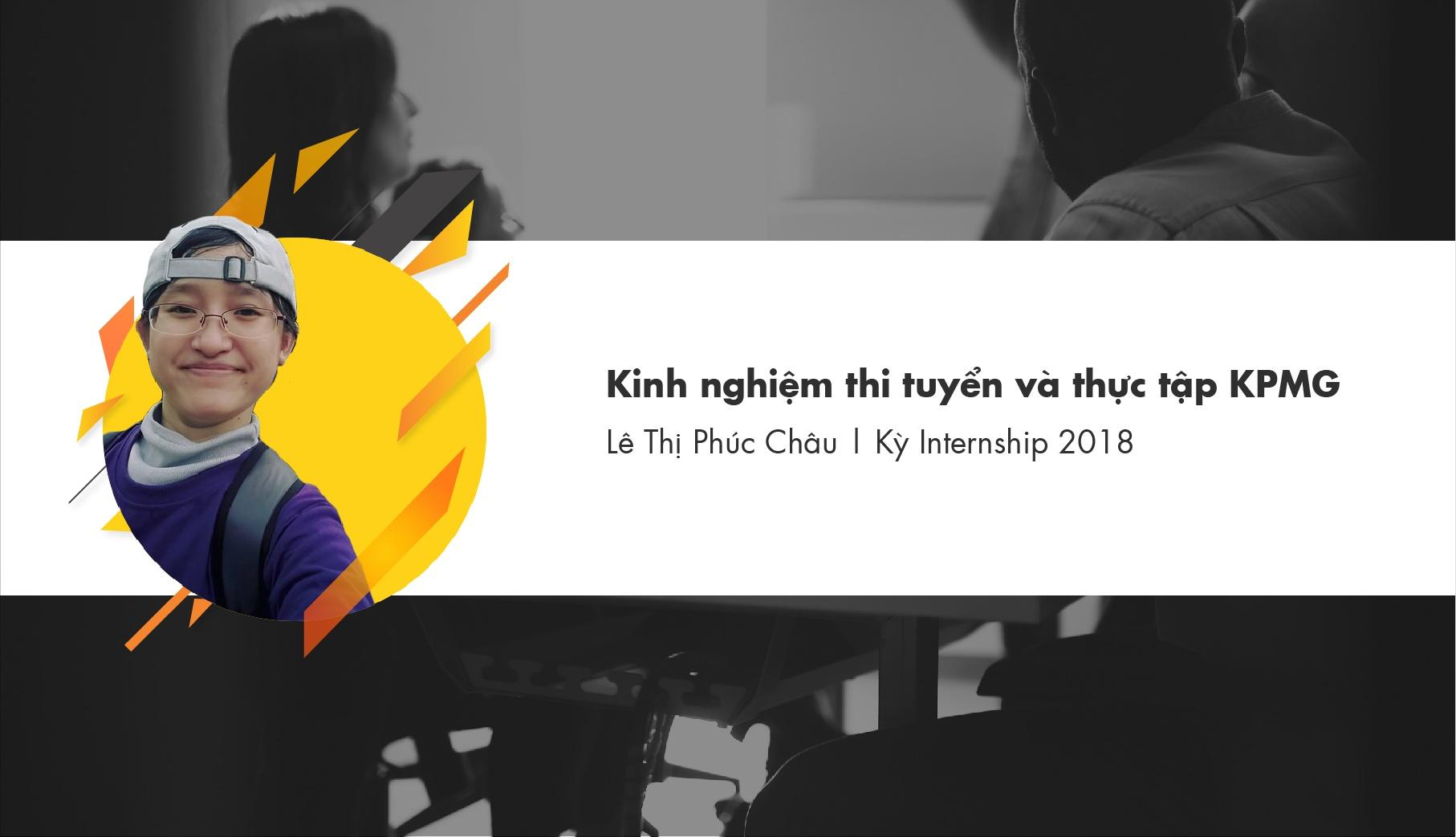 Kinh nghiệm thi tuyển & thực tập KPMG - Lê Thị Phúc Châu