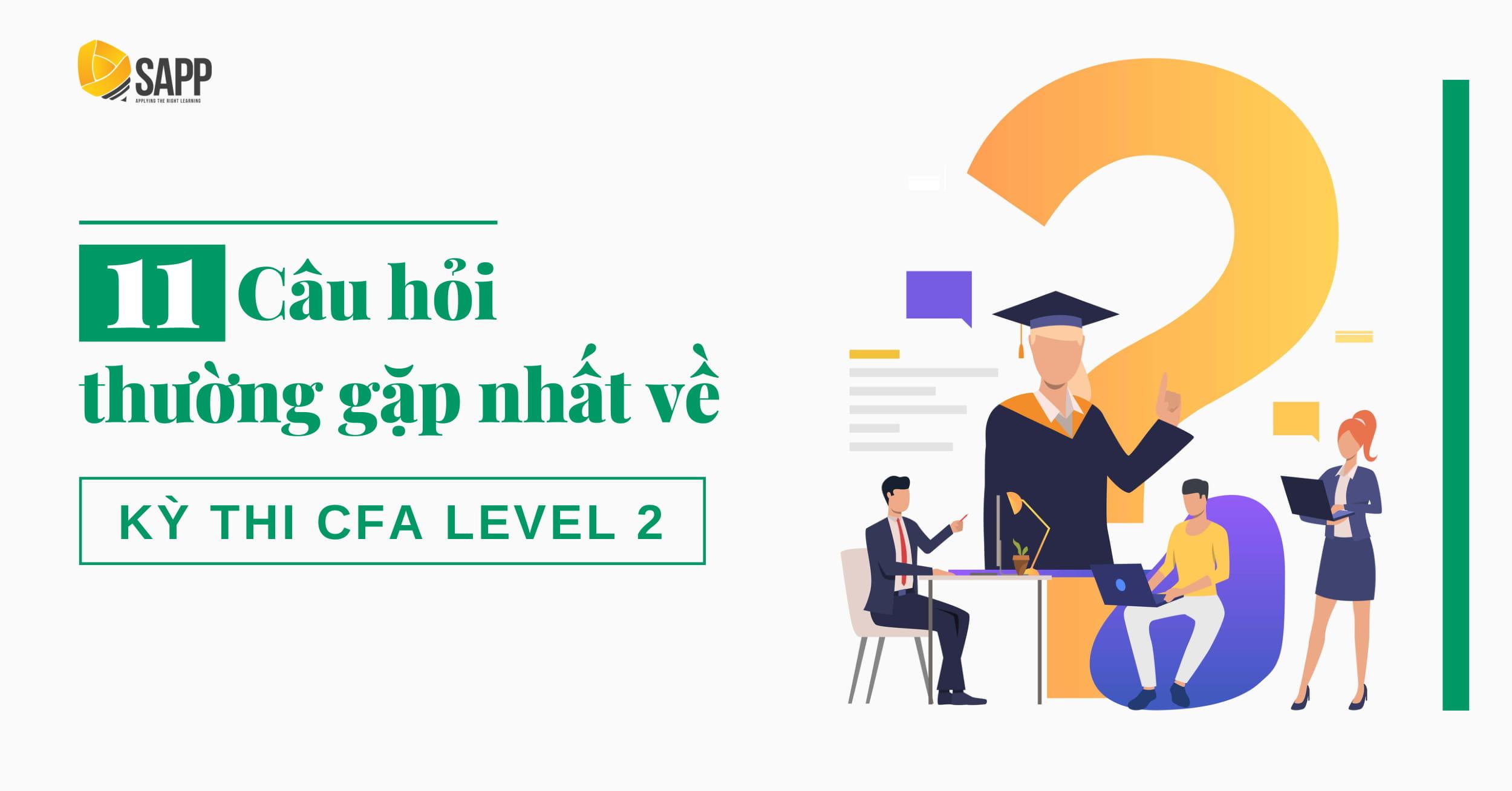 11 Câu Hỏi Thường Gặp Nhất Về Kỳ Thi CFA Level 2 - SAPP Academy