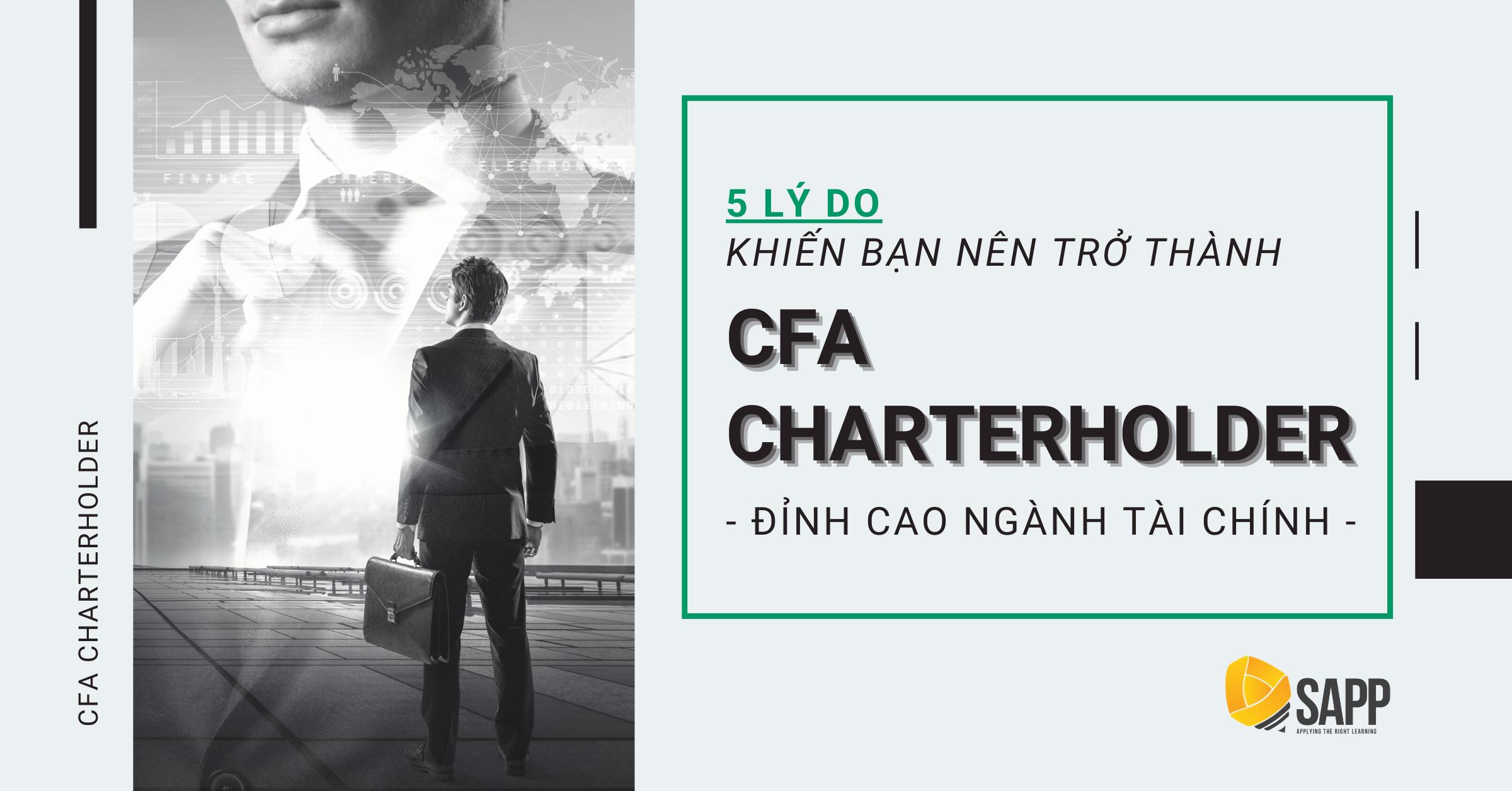 5 Lý Do Khiến Bạn Nên Trở Thành CFA Charterholder - Đỉnh Cao Ngành Tài Chính