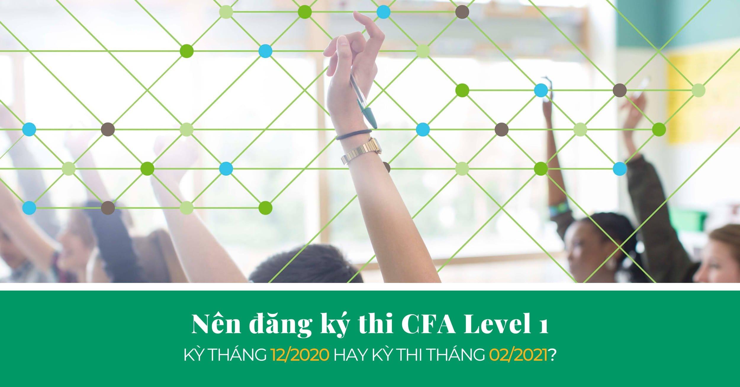 Nên Đăng Ký Thi CFA Level 1 Tháng 12/2020 Hay Tháng 02/2021? - SAPP Academy