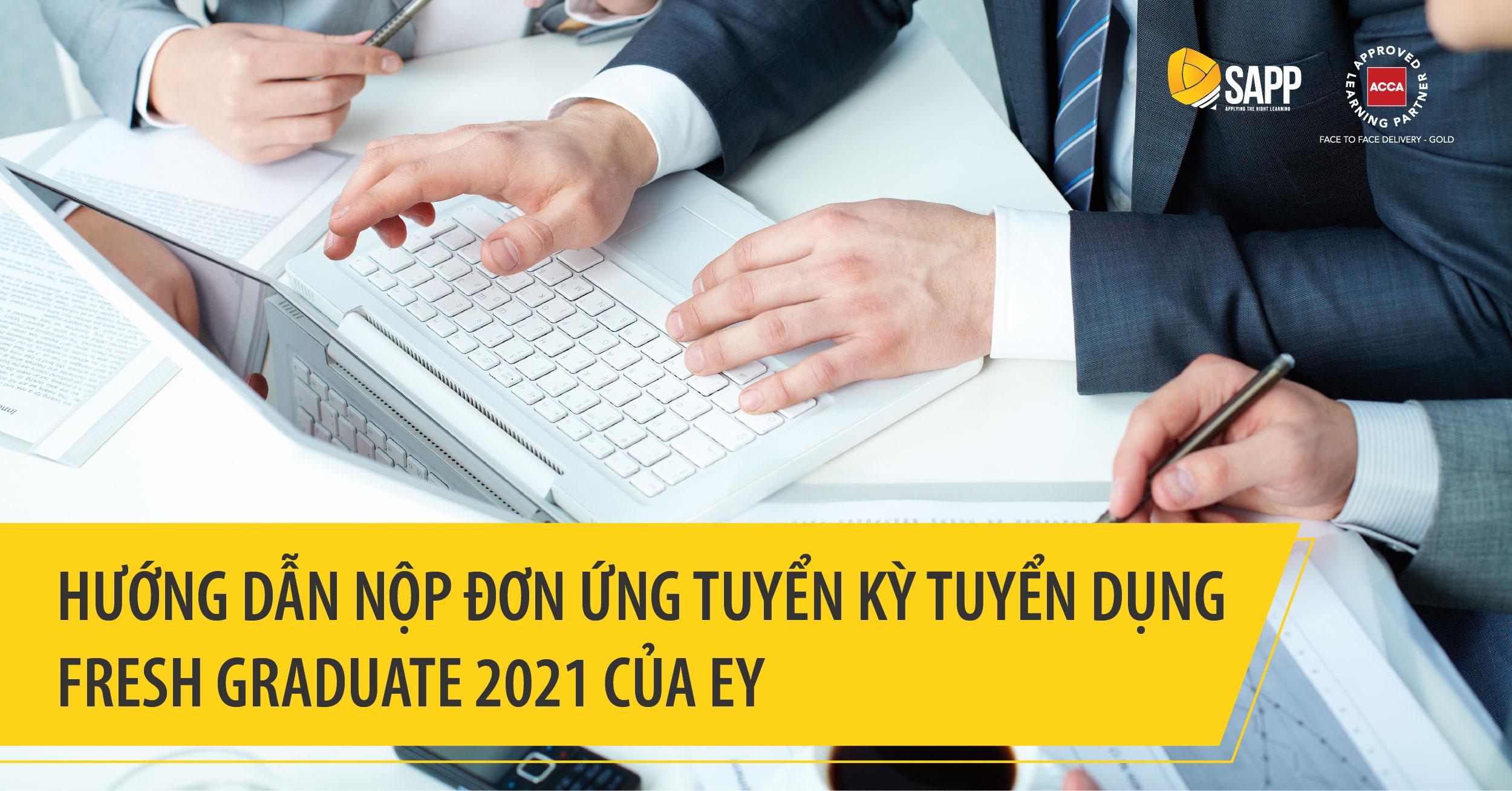 Hướng dẫn nộp đơn ứng tuyển kỳ tuyển dụng Fresh Graduate 2021 của EY