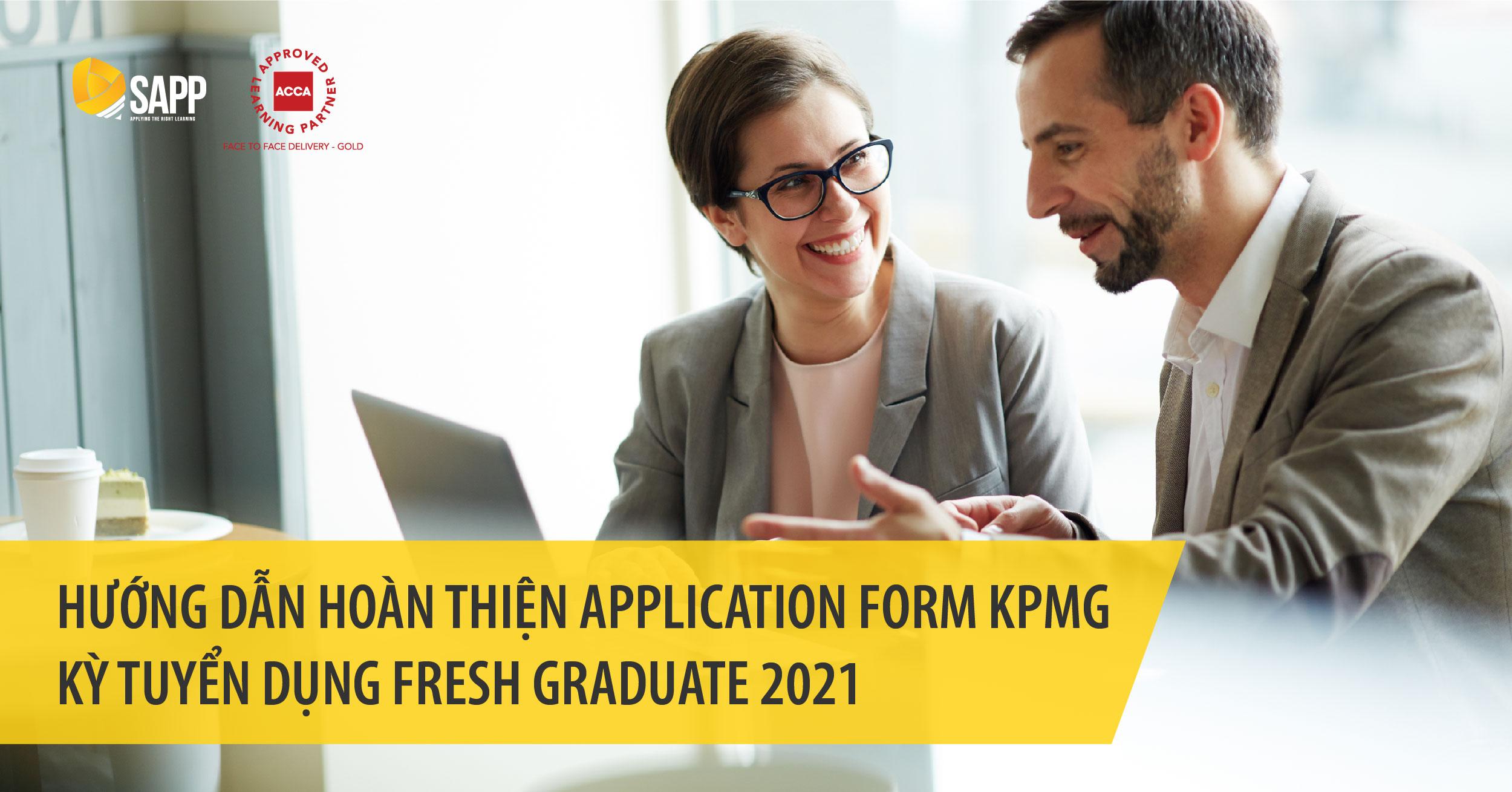 Hướng dẫn hoàn thiện Application Form KPMG kỳ Tuyển dụng Fresh Graduate 2021