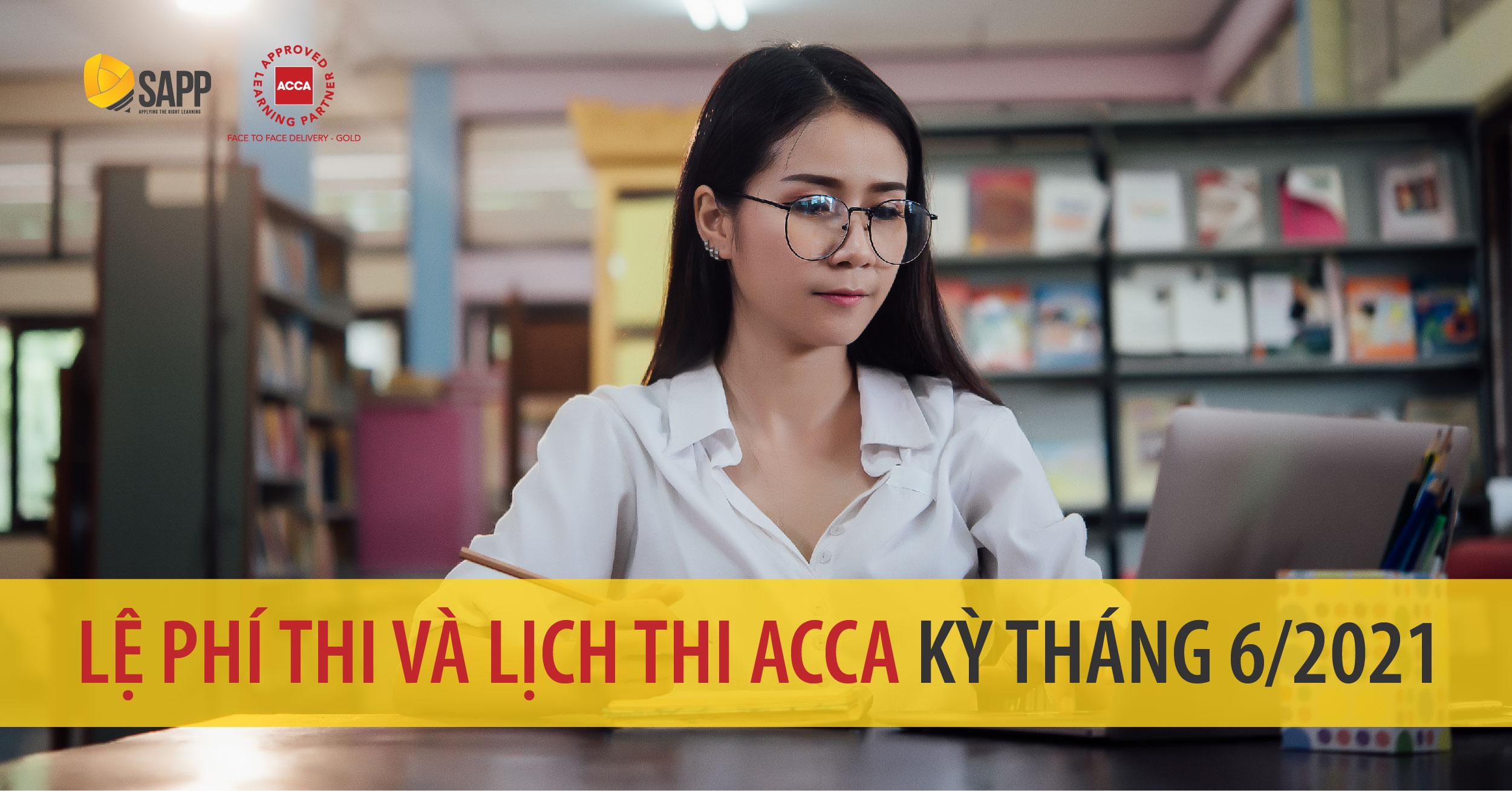 Lệ phí thi và lịch thi ACCA kỳ tháng 6 năm 2021 [Mới nhất]