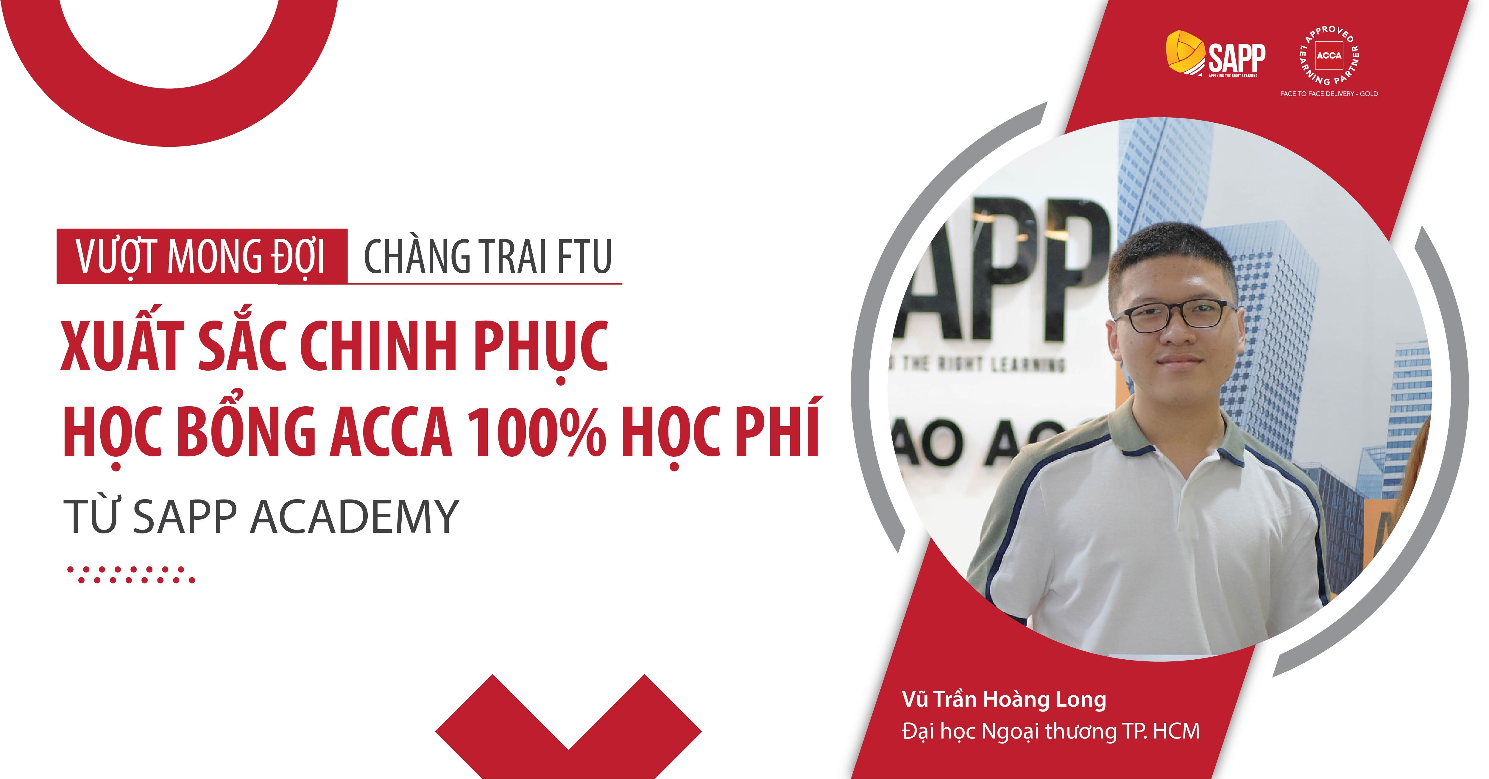 Vượt mong đợi, chàng trai FTU xuất sắc chinh phục học bổng ACCA 100% học phí từ SAPP Academy