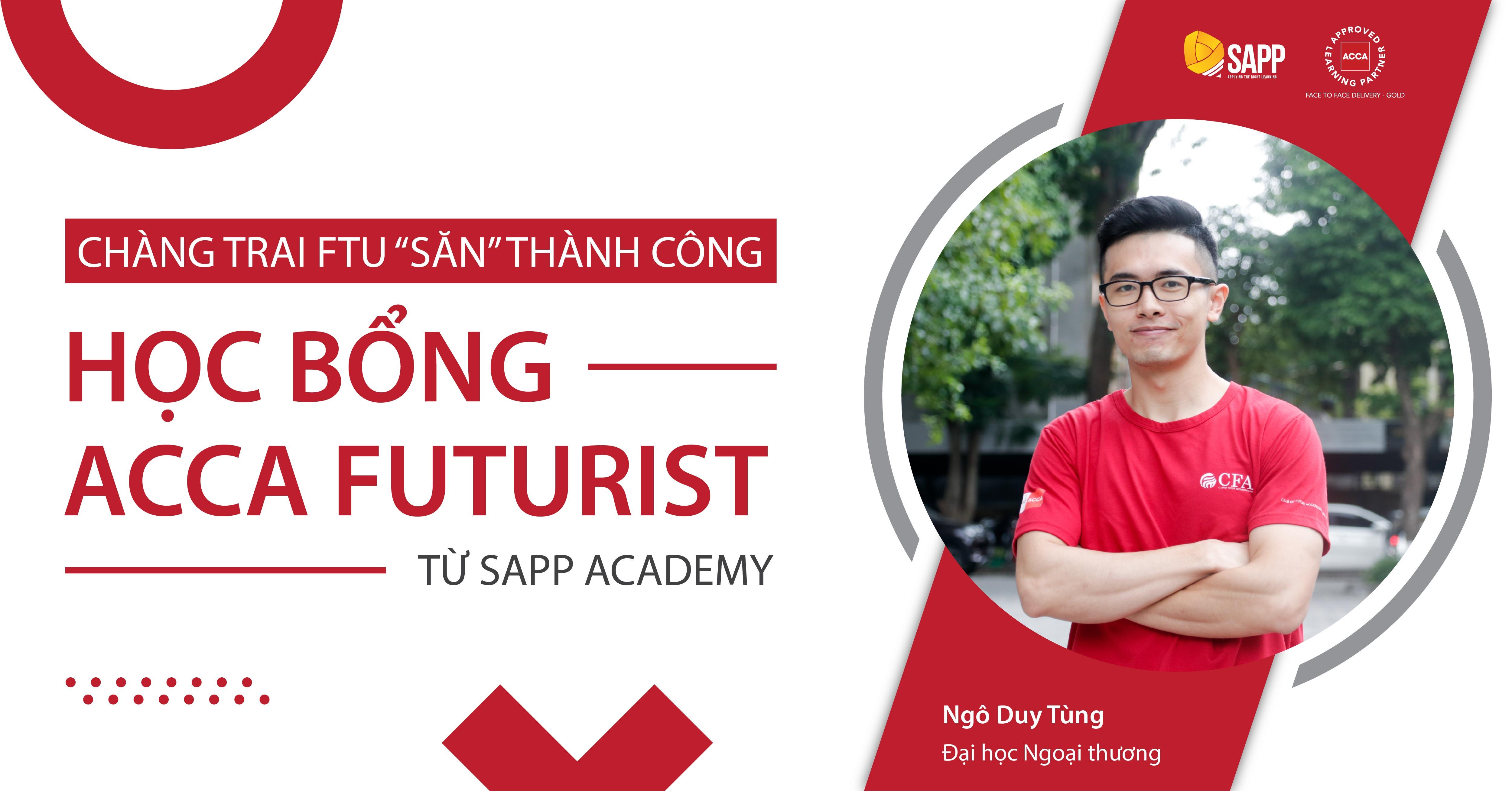 """Được ACCA hết lời khen ngợi, chàng trai FTU """"săn"""" thành công học bổng ACCA Futurist từ SAPP Academy"""