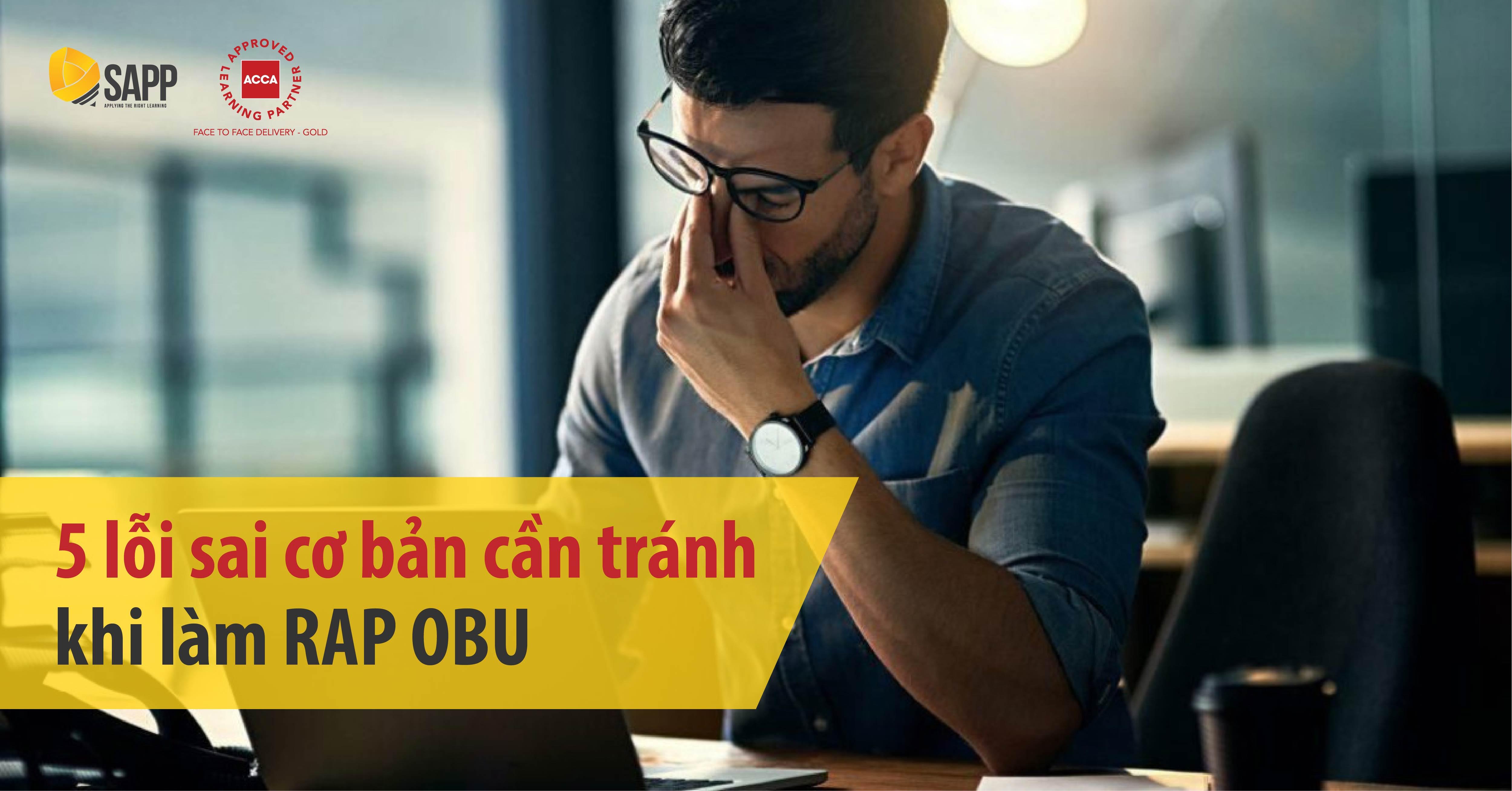 5 lỗi sai cơ bản cần tránh khi làm RAP OBU