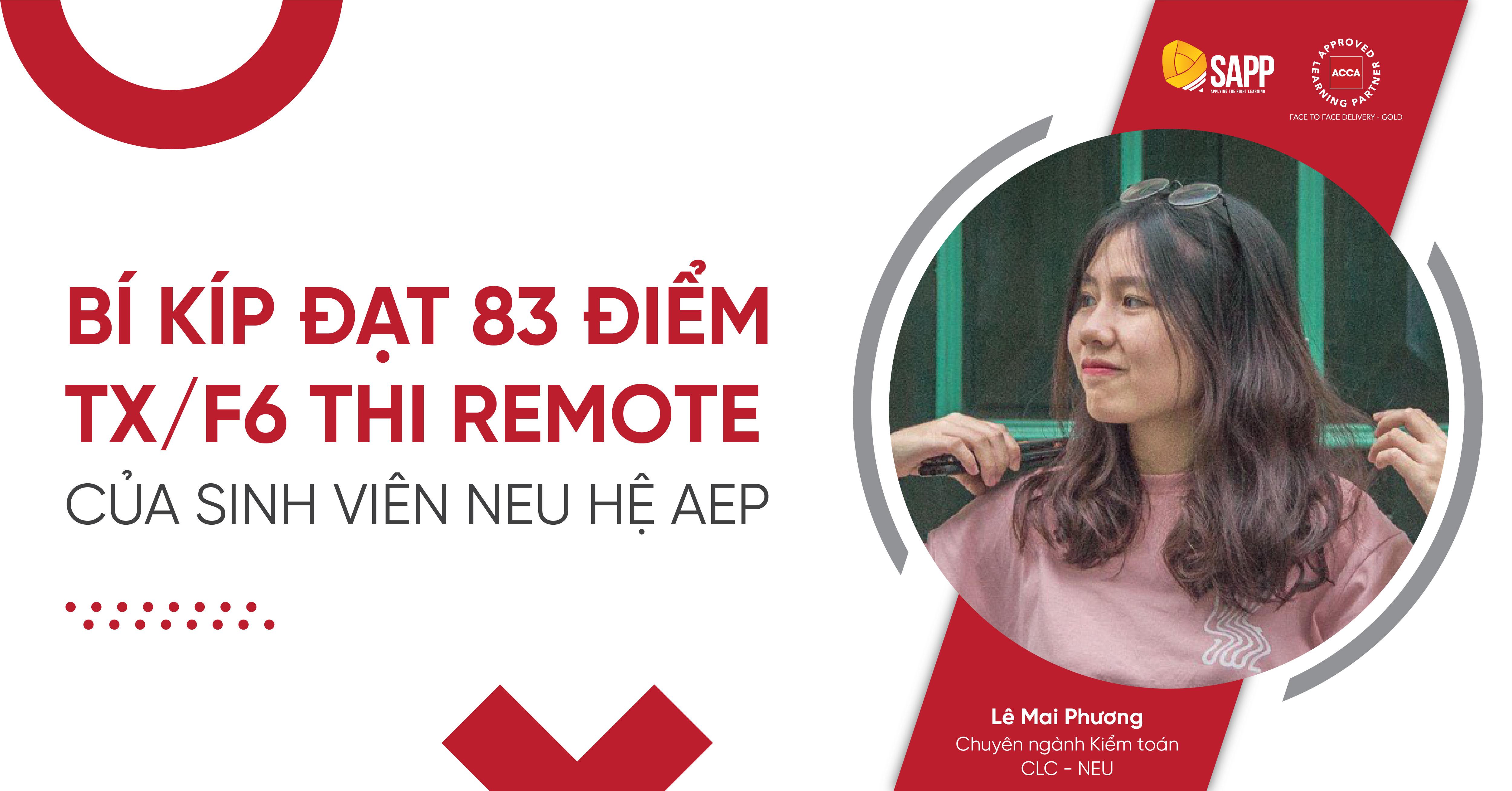 Bí Kíp Đạt 83 Điểm TX/F6 Thi Remote Kỳ Tháng 06/2021 Của Cô Nàng NEU Hệ AEP - Mai Phương