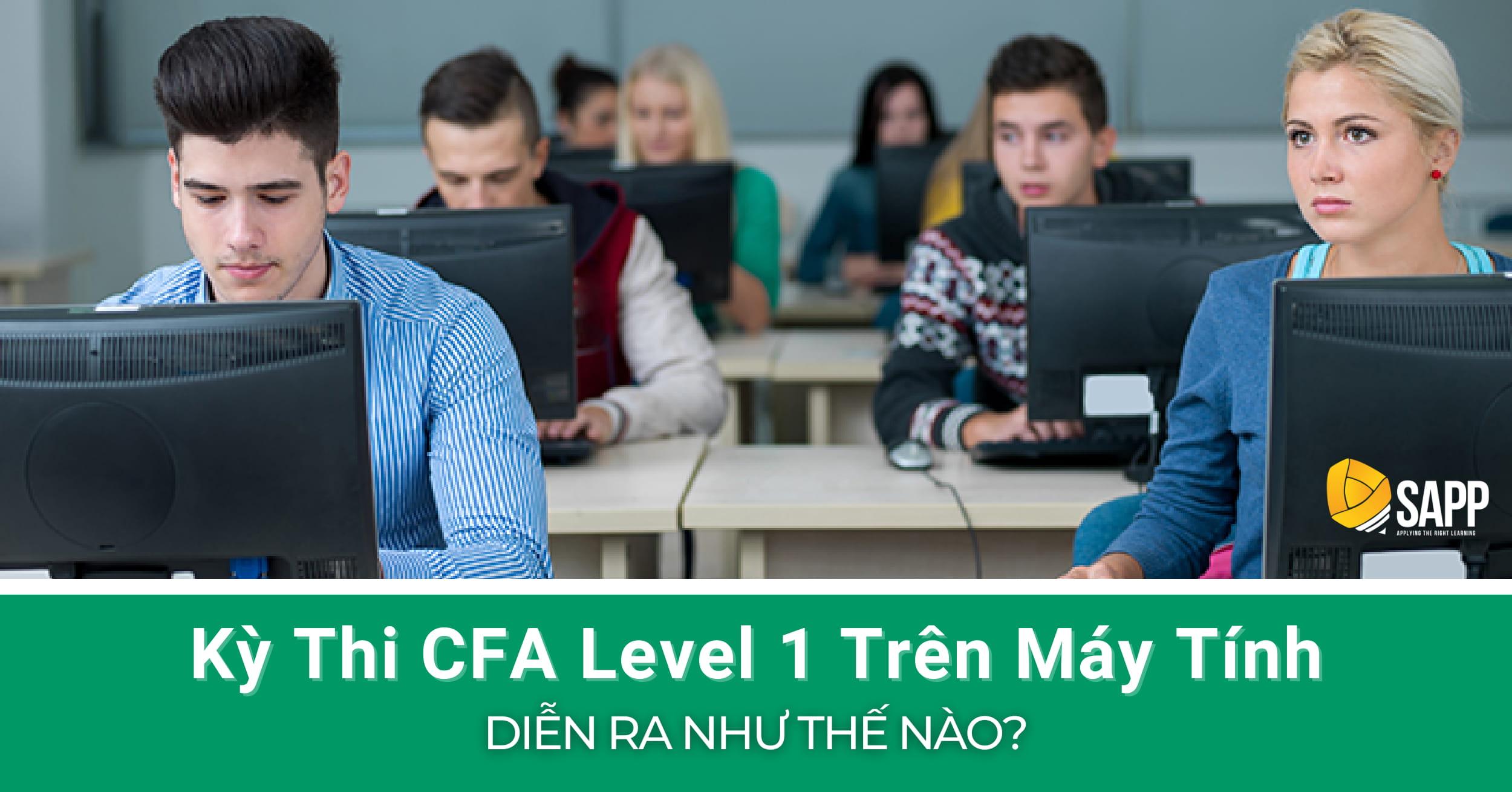 Kỳ Thi CFA Level 1 Trên Máy Tính Diễn Ra Như Thế Nào? - SAPP Academy