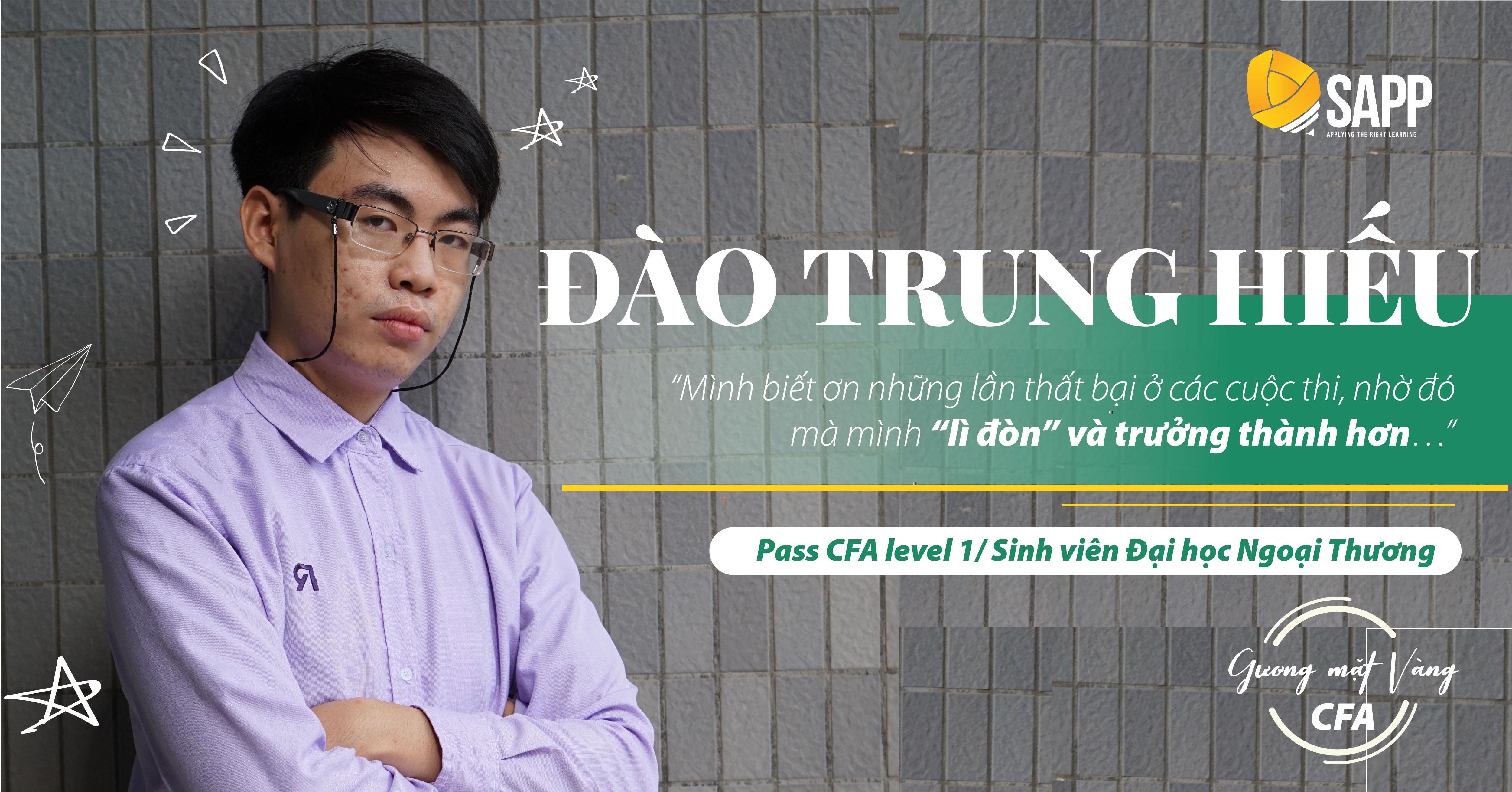 Đào Trung Hiếu: Từ 5 Lần Trượt Các Cuộc Thi Tài Chính Đến Pass CFA Level 1 Ngay Từ Năm 2 Đại Học.