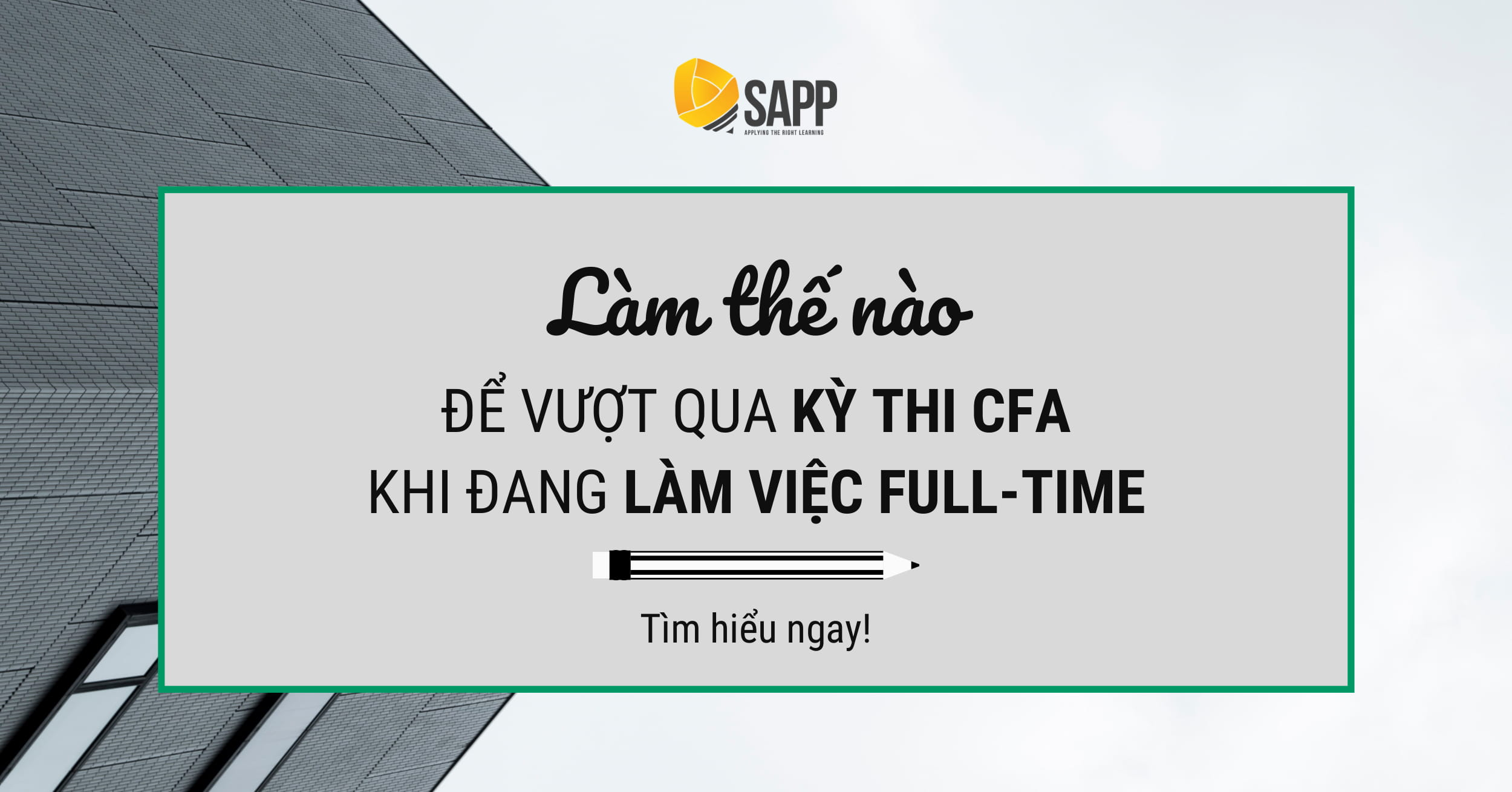 Làm Thế Nào Để Vượt Qua Kỳ Thi CFA Khi Đang Làm Việc Full Time? - SAPP Academy