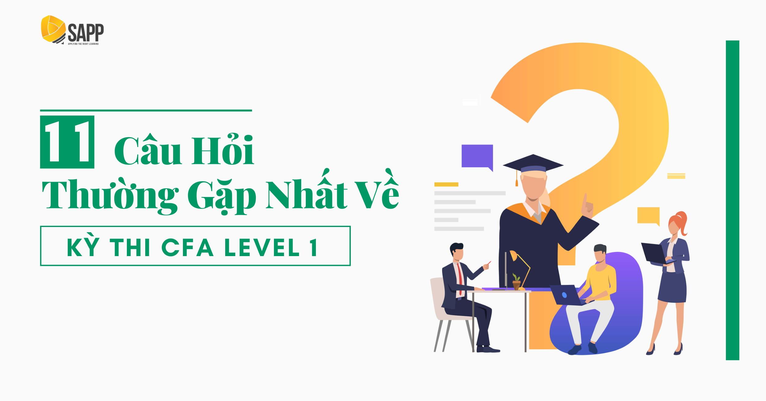 11 Câu Hỏi Thường Gặp Nhất Về Kỳ Thi CFA Level 1