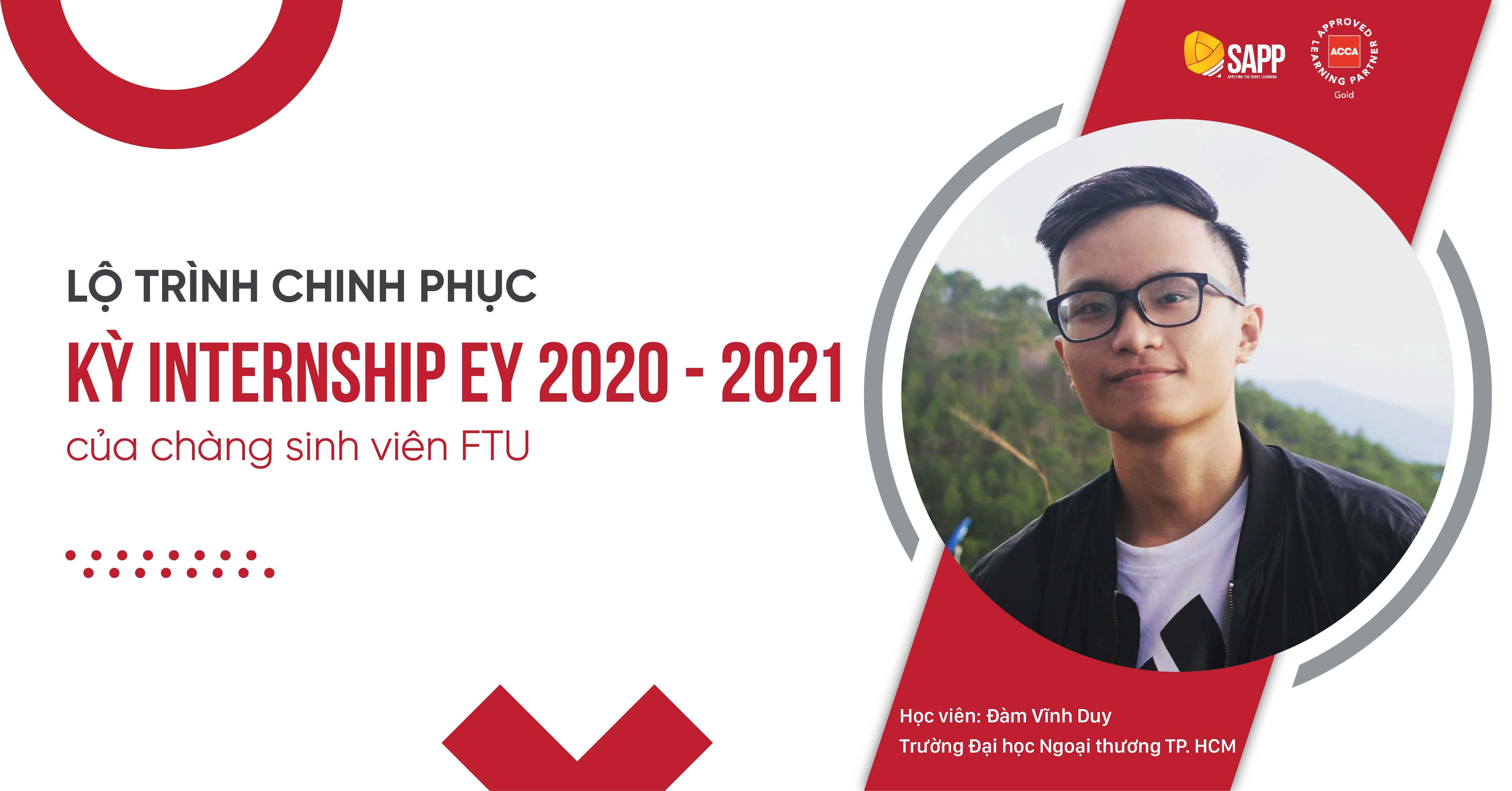 LỘ TRÌNH CHINH PHỤC KỲ INTERNSHIP EY 2020 - 2021 CỦA CHÀNG SINH VIÊN FTU