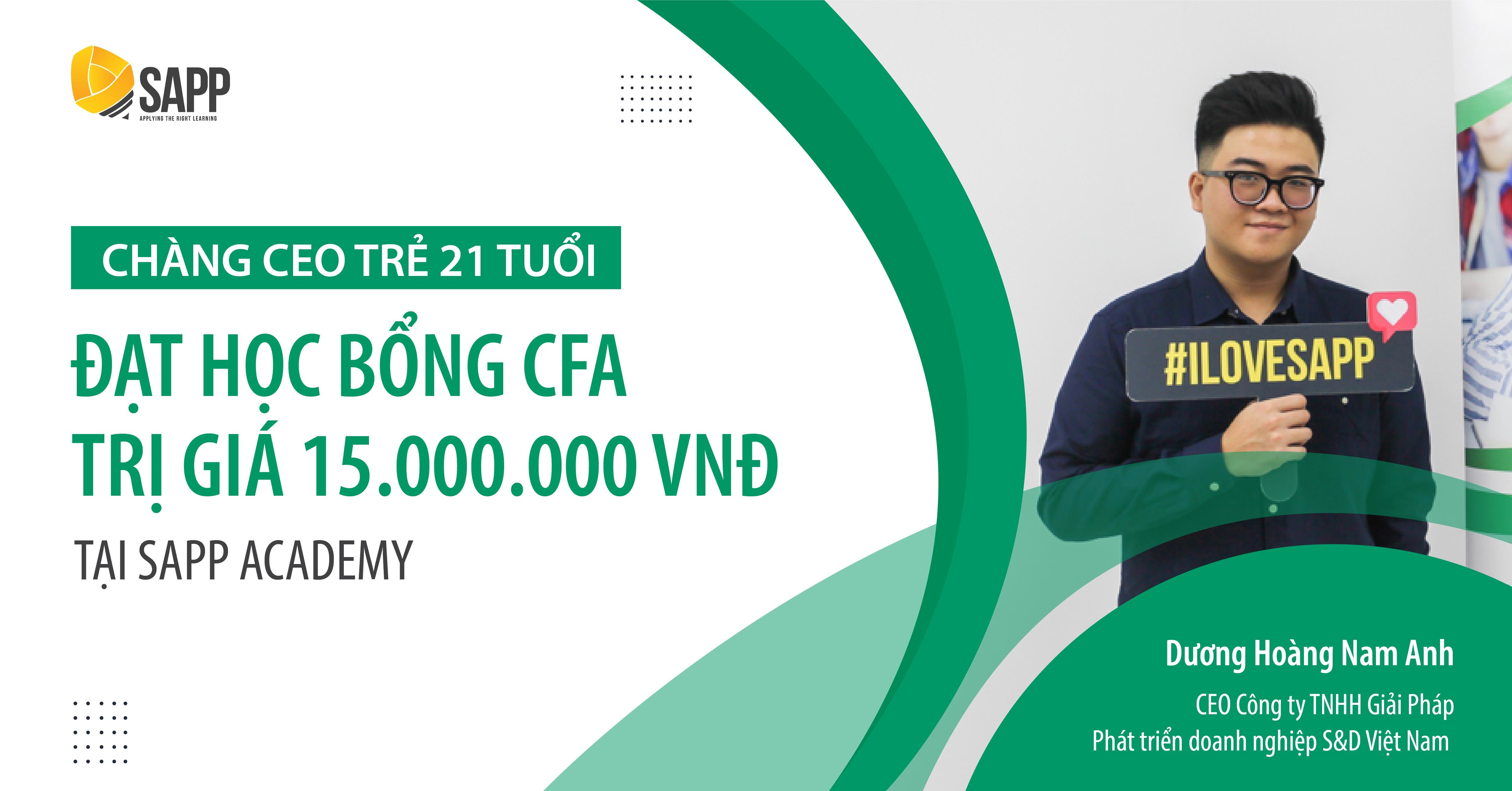 Vững bước mục tiêu, chàng CEO trẻ 21 tuổi đạt học bổng CFA trị giá 15.000.000 VNĐ