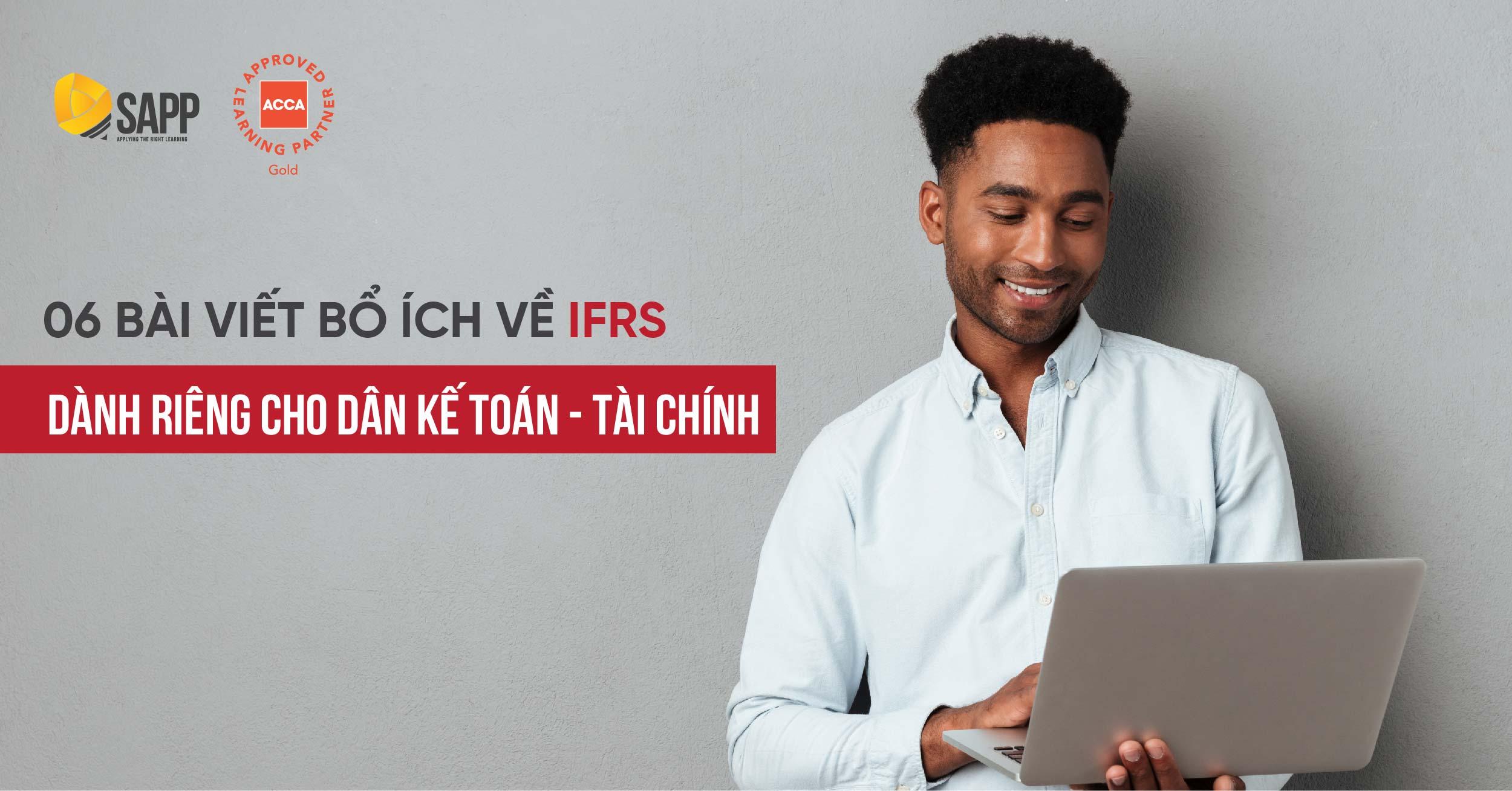 06 Bài Viết Bổ Ích Về IFRS Dành Cho Dân Kế Toán - Tài chính
