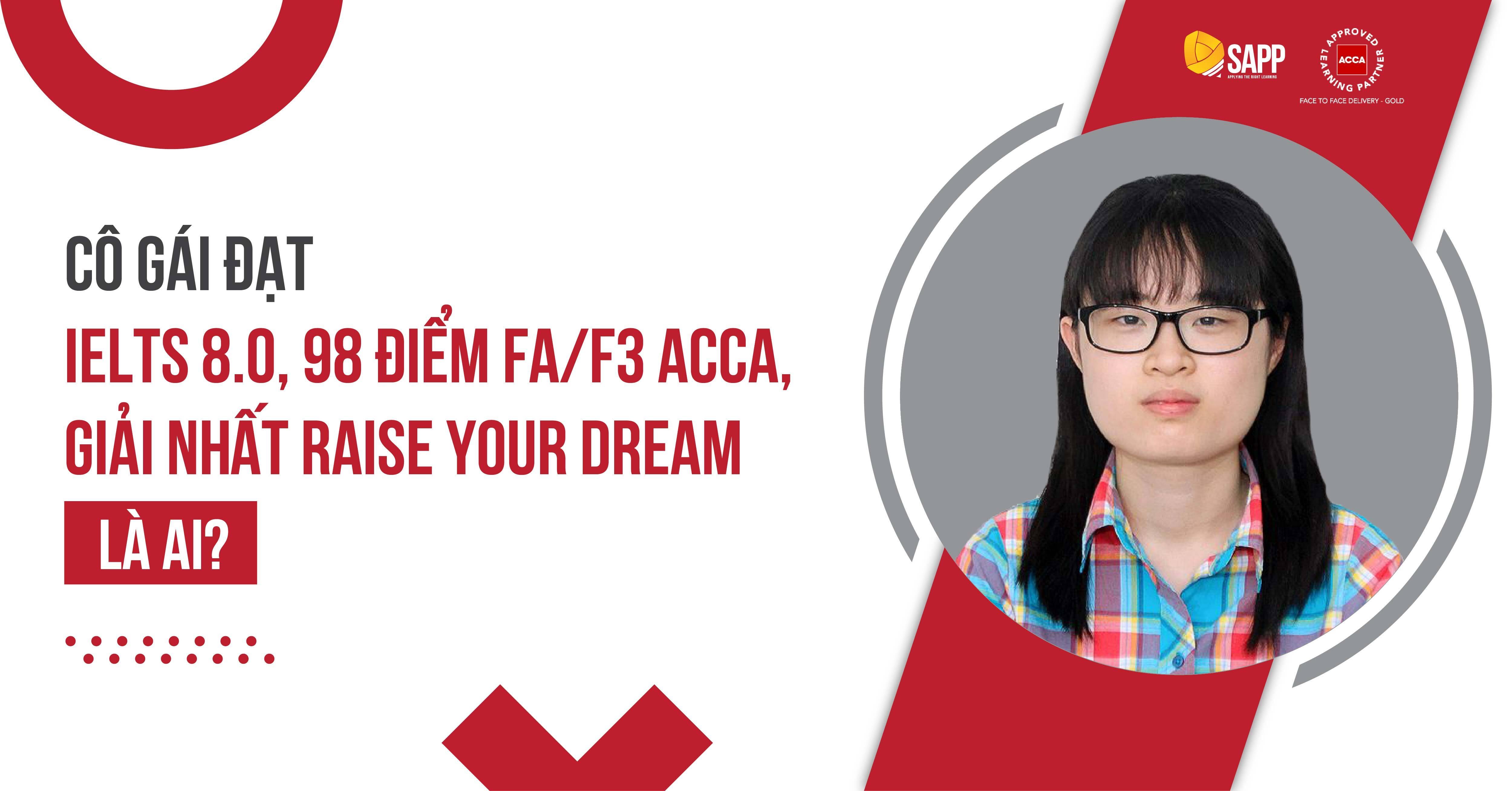 Cô Gái Đạt IELTS 8.0, 98 Điểm FA/F3 ACCA, Giải Nhất Raise Your Dream Là Ai?