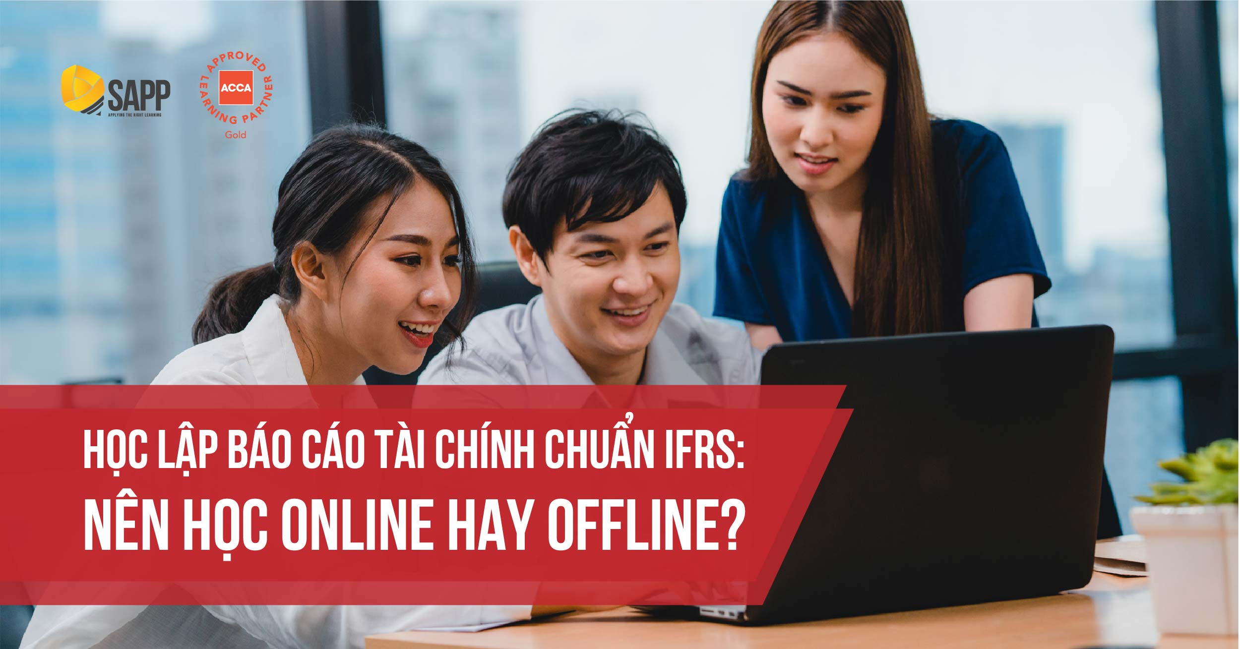 Học lập báo cáo tài chính chuẩn IFRS: Nên học Online hay Offline?