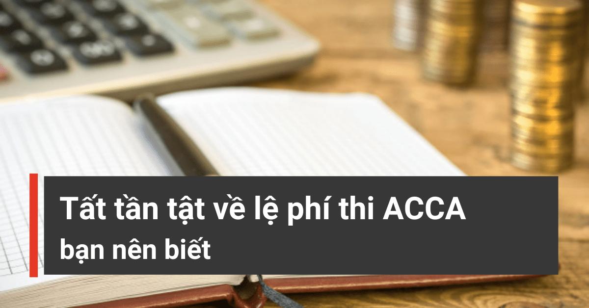 Tất tần tật về lệ phí thi ACCA bạn nên biết