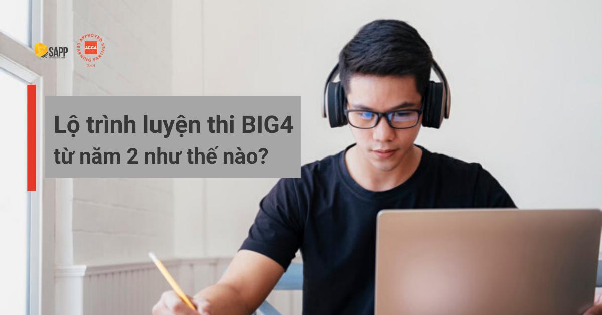Lộ trình luyện thi BIG4 từ năm 2 như thế nào?