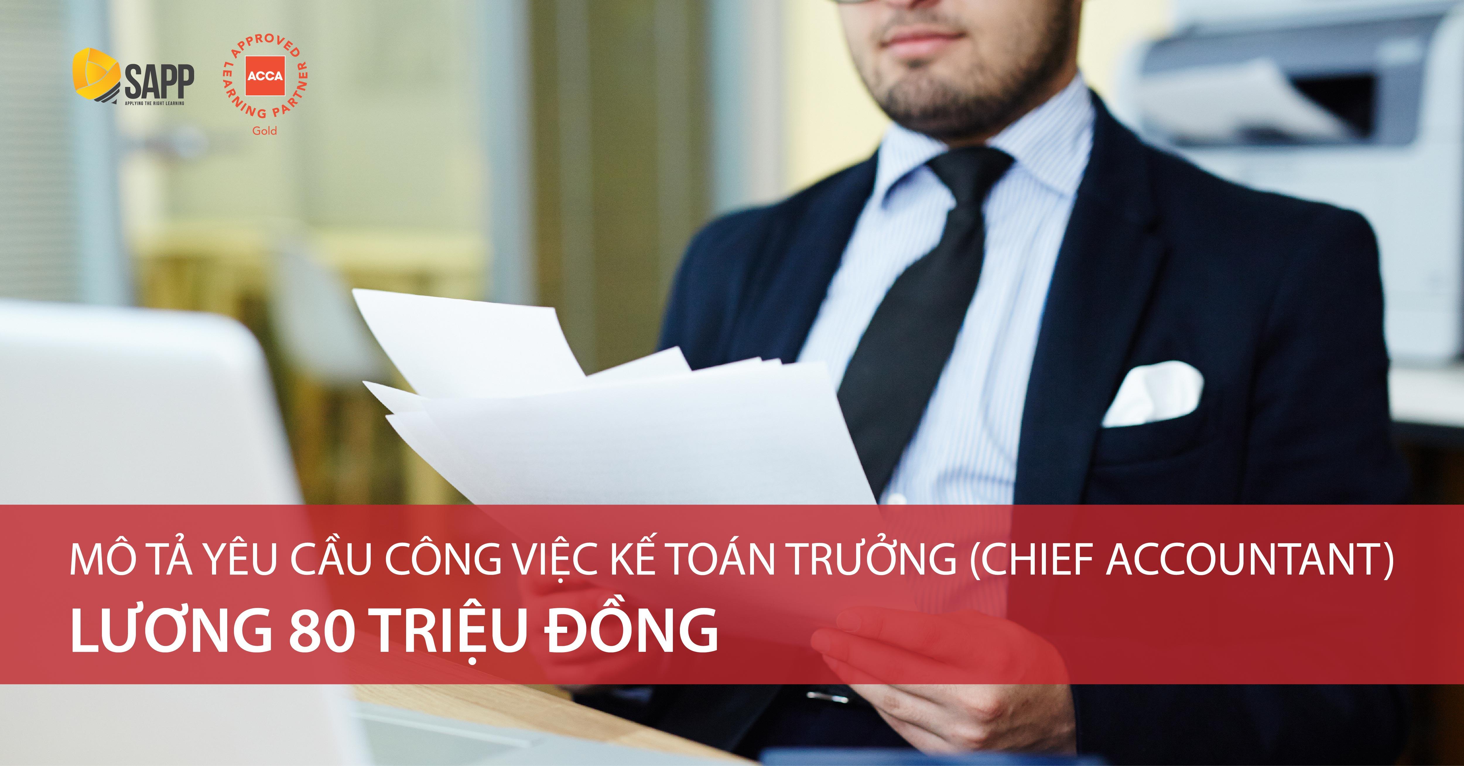 Mô tả yêu cầu công việc kế toán trưởng (Chief Accountant) lương 80tr