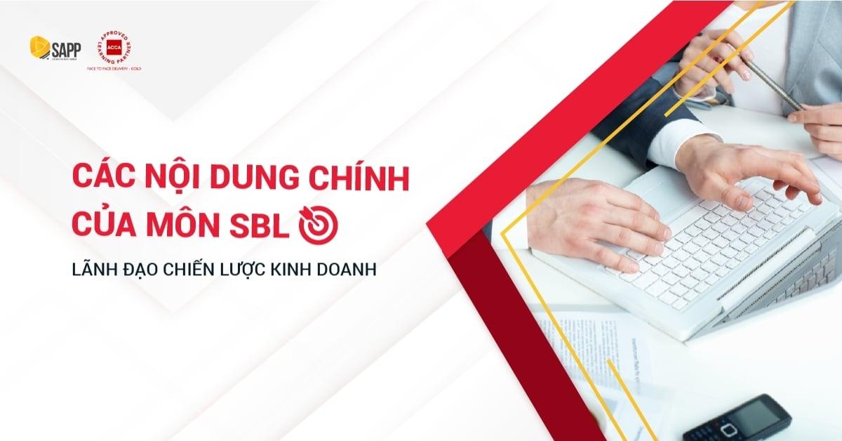 Các Nội Dung Chính Của Môn SBL ACCA - Lãnh Đạo Chiến Lược Kinh Doanh