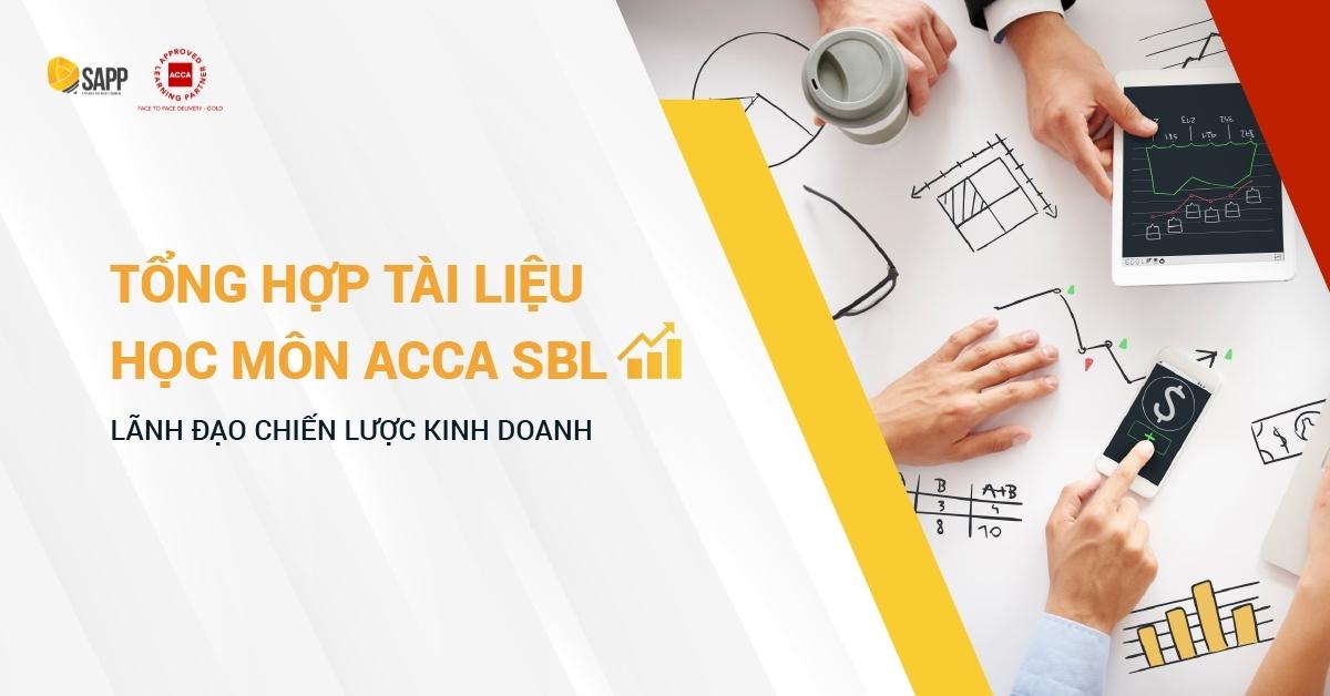Tổng Hợp Tài Liệu Học Môn SBL ACCA - Lãnh Đạo Chiến Lược Kinh Doanh
