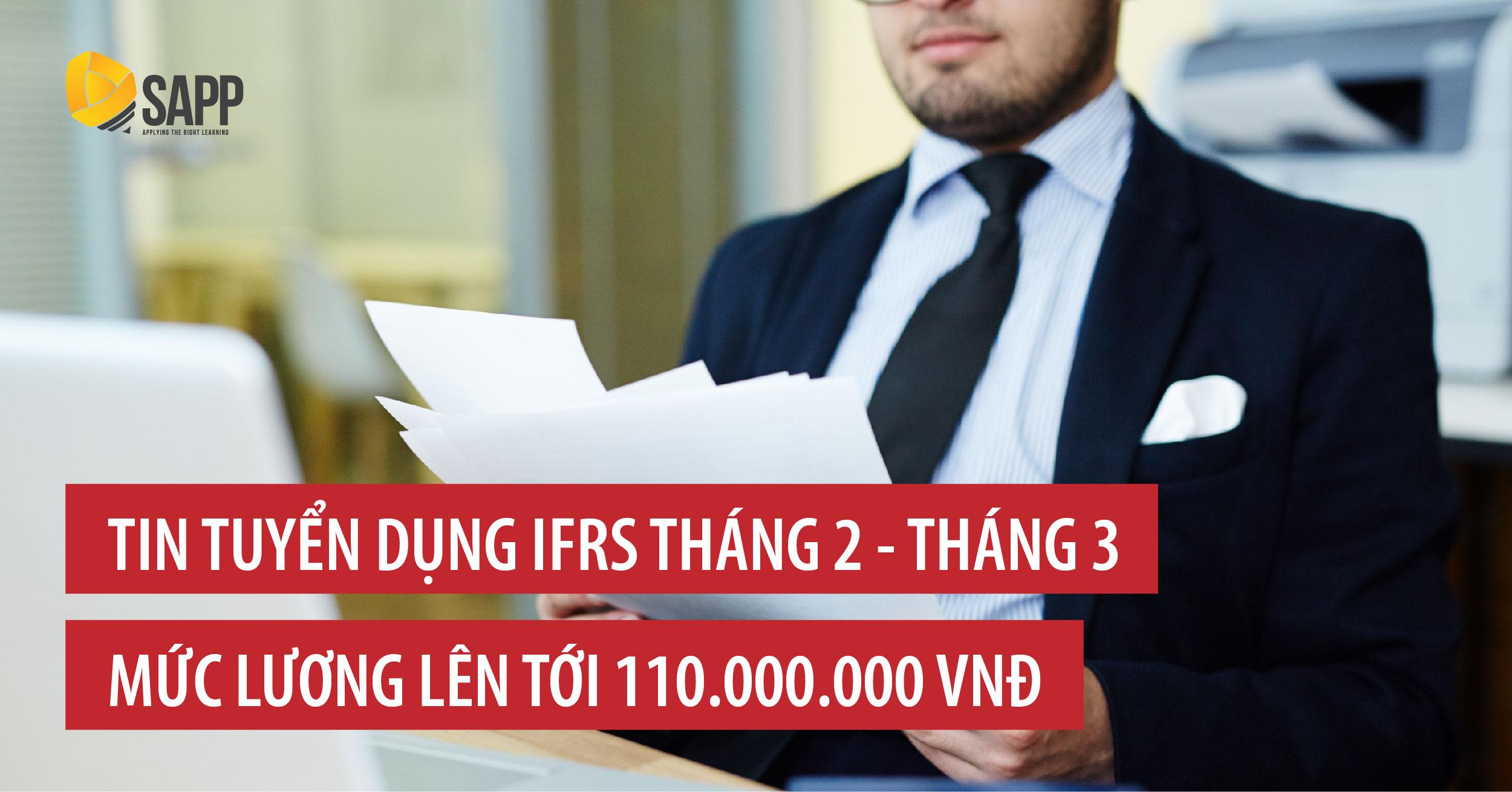 Tin tuyển dụng IFRS tháng 2 - 3 lương tới 110 triệu đồng: Kế toán trưởng, kế toán, kế toán tổng hợp …